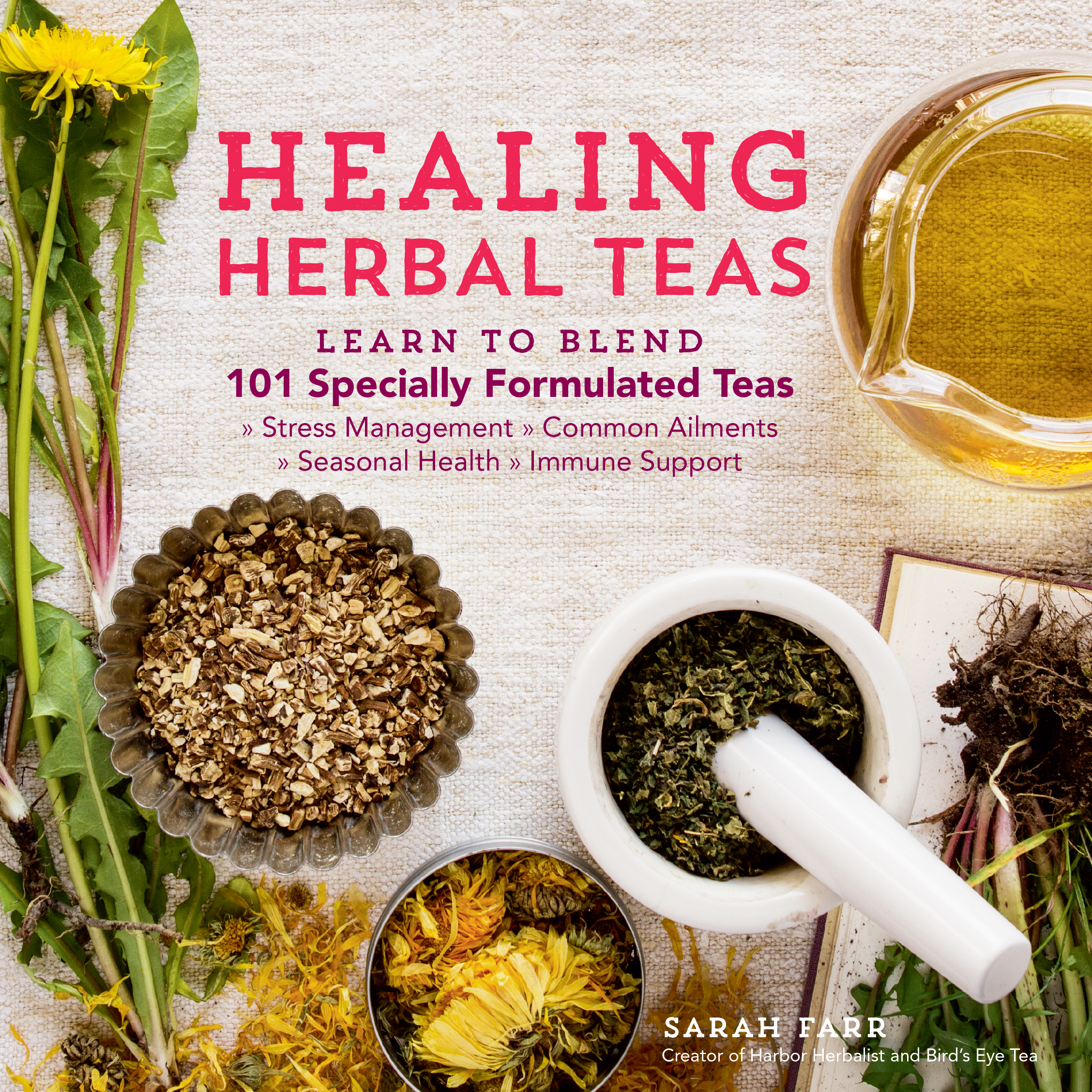 Healing Herbal Teas Learn to Blend 101 Specially Formulated Teas for Stress Management, Common Ailments, Seasonal Health, and Immune Support - Sarah Farr