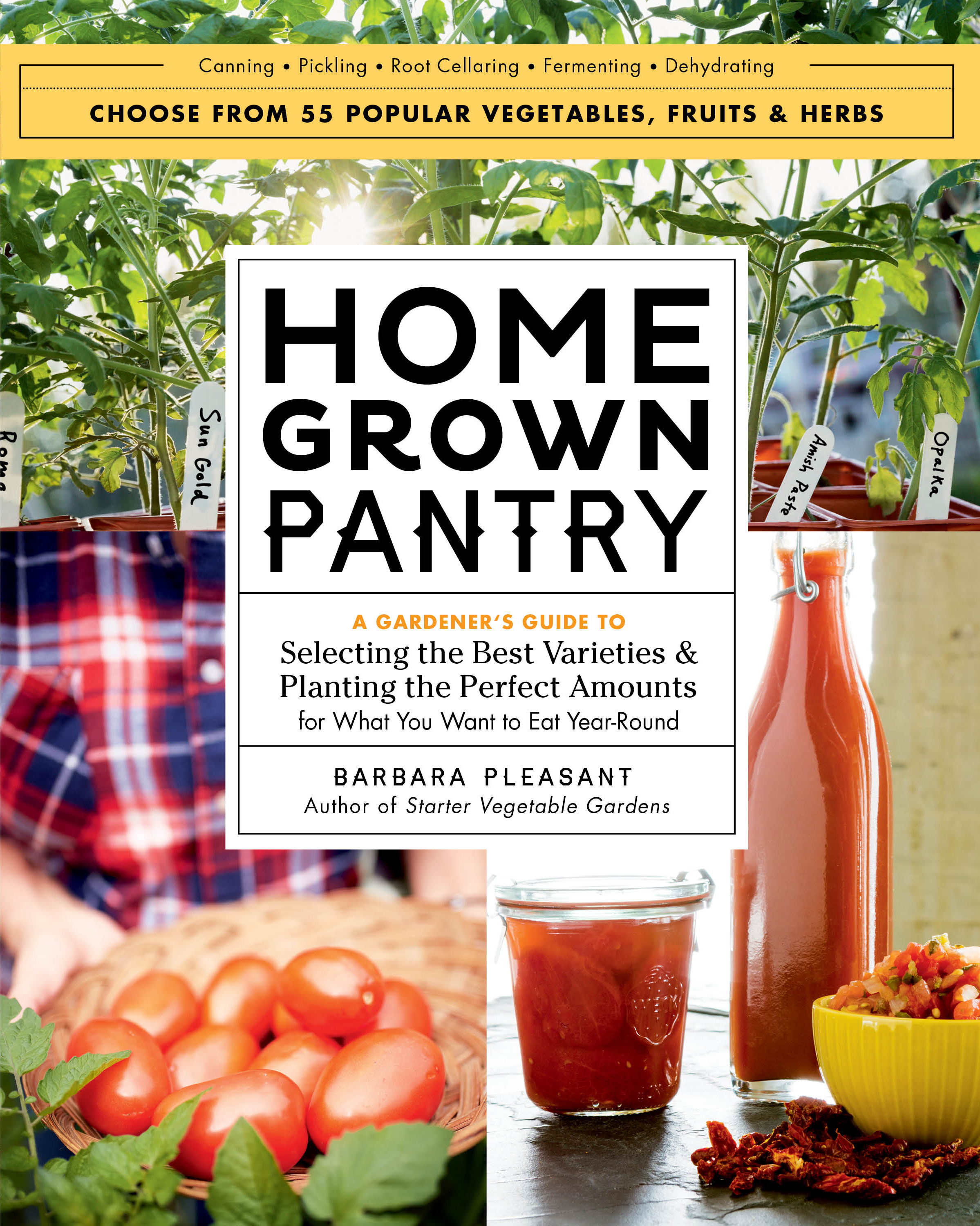 Homegrown Pantry A Gardener's Guide to Selecting the Best Varieties & Planting the Perfect Amounts for What You Want to Eat Year-Round - Barbara Pleasant
