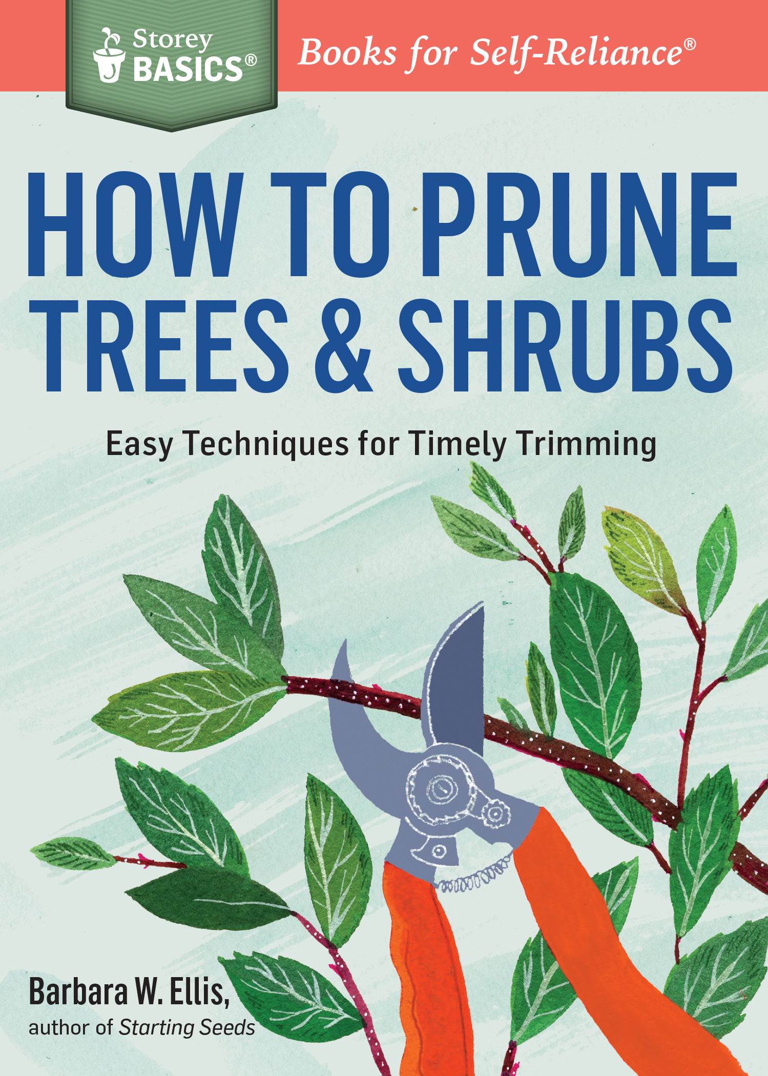 How to Prune Trees & Shrubs Easy Techniques for Timely Trimming. A Storey BASICS® Title - Barbara W. Ellis