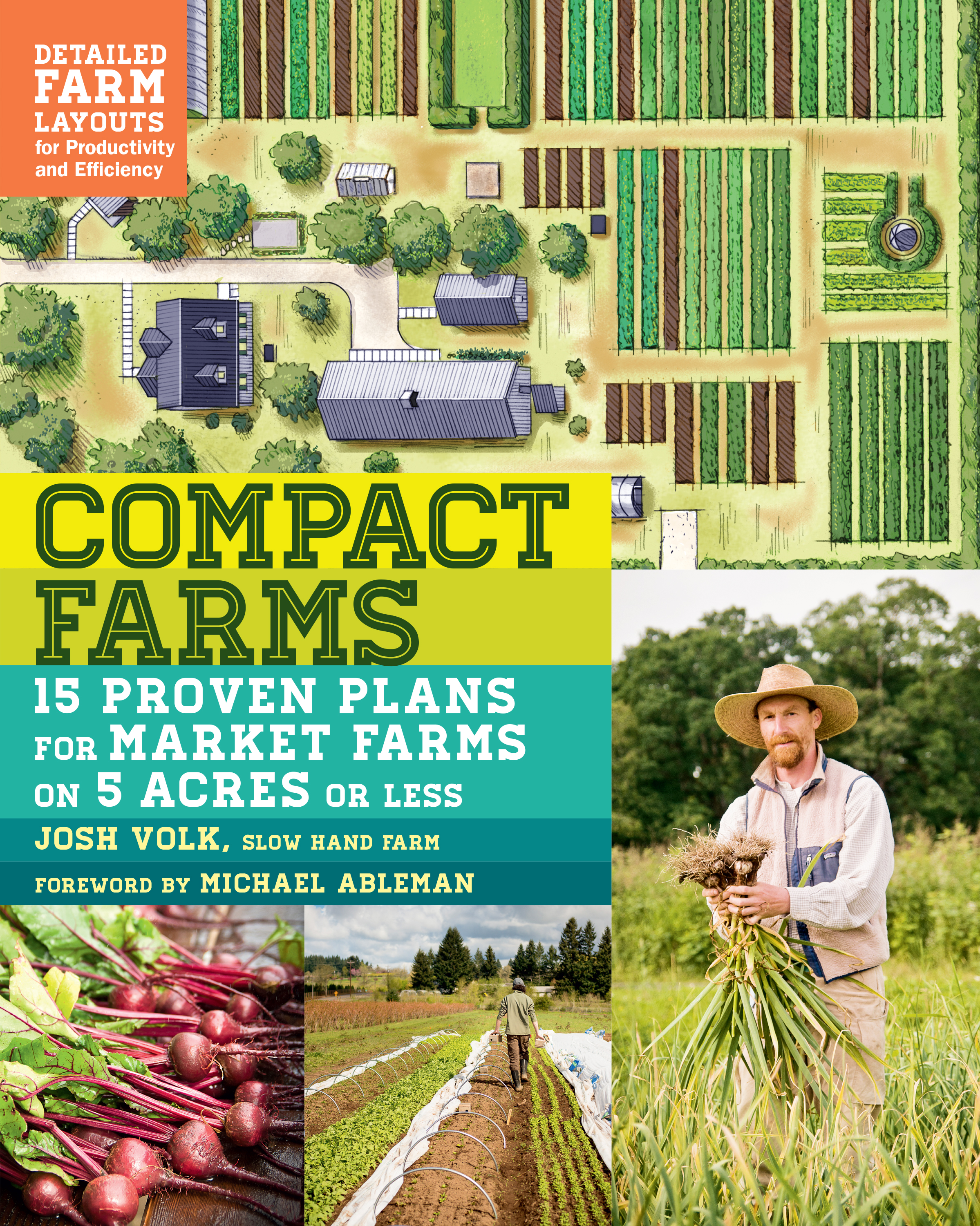 Compact Farms 15 Proven Plans for Market Farms on 5 Acres or Less; Includes Detailed Farm Layouts for Productivity and Efficiency - Josh Volk