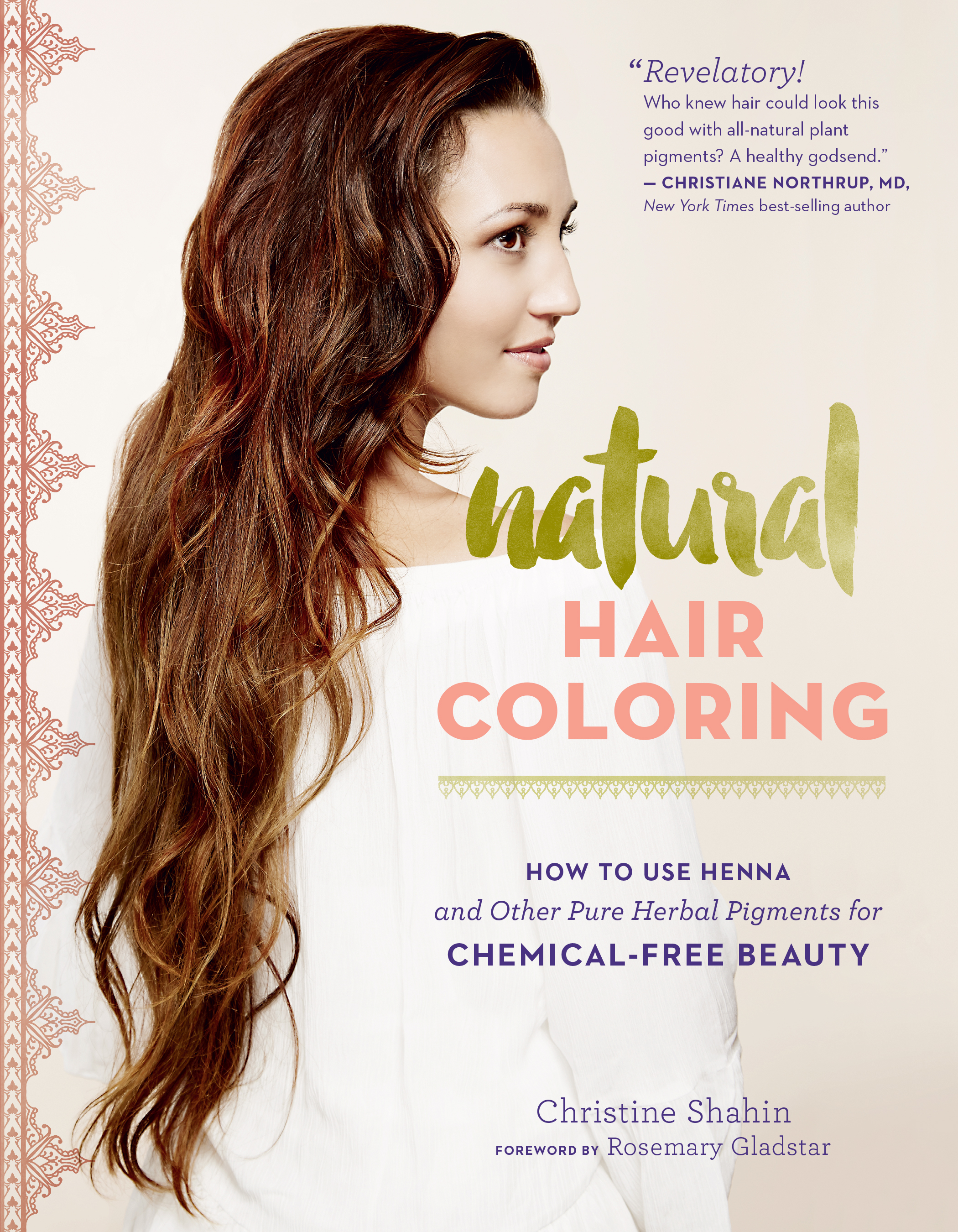 Natural Hair Coloring How to Use Henna and Other Pure Herbal Pigments for Chemical-Free Beauty - Christine Shahin
