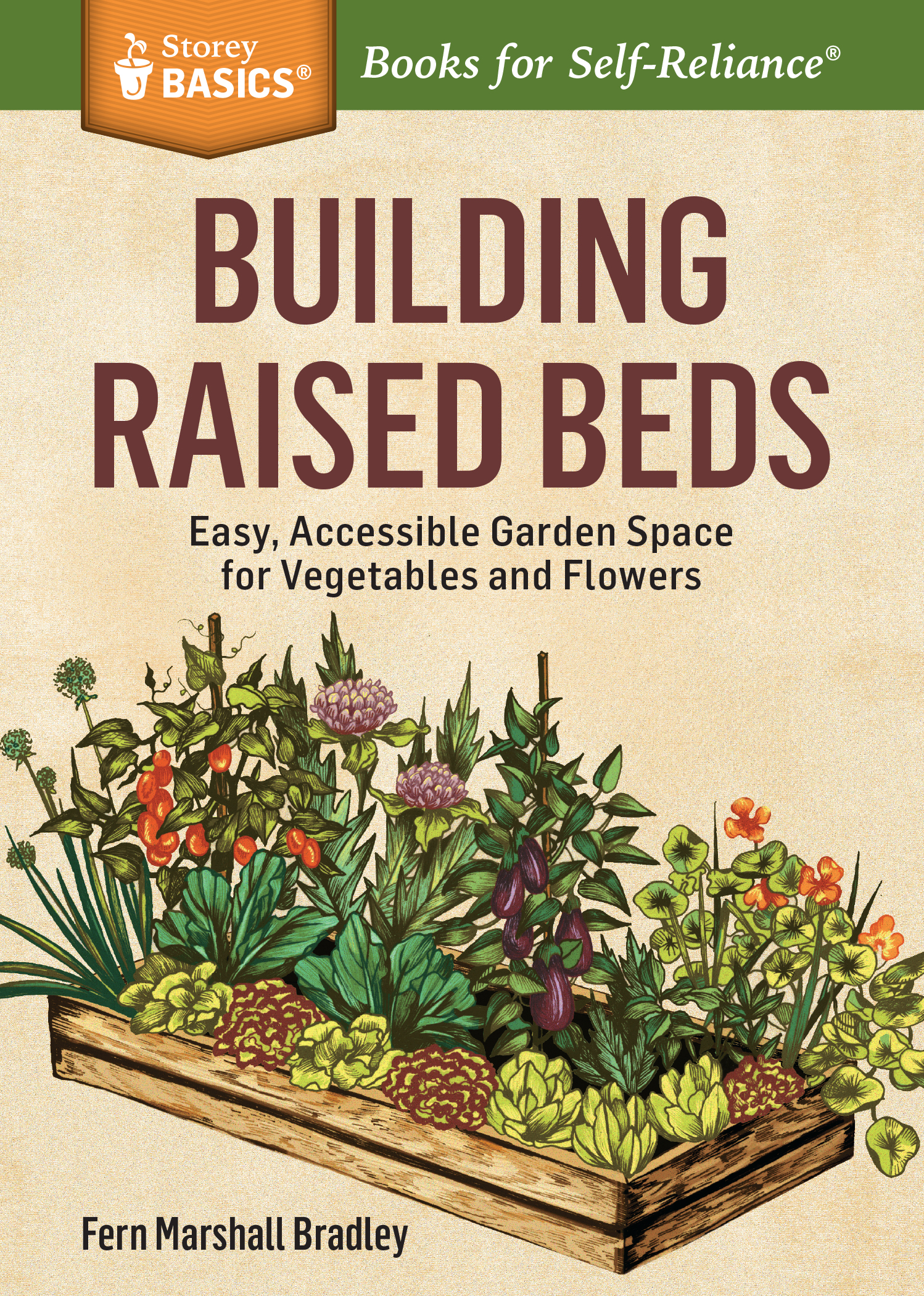 Building Raised Beds Easy, Accessible Garden Space for Vegetables and Flowers. A Storey BASICS® Title - Fern Marshall Bradley