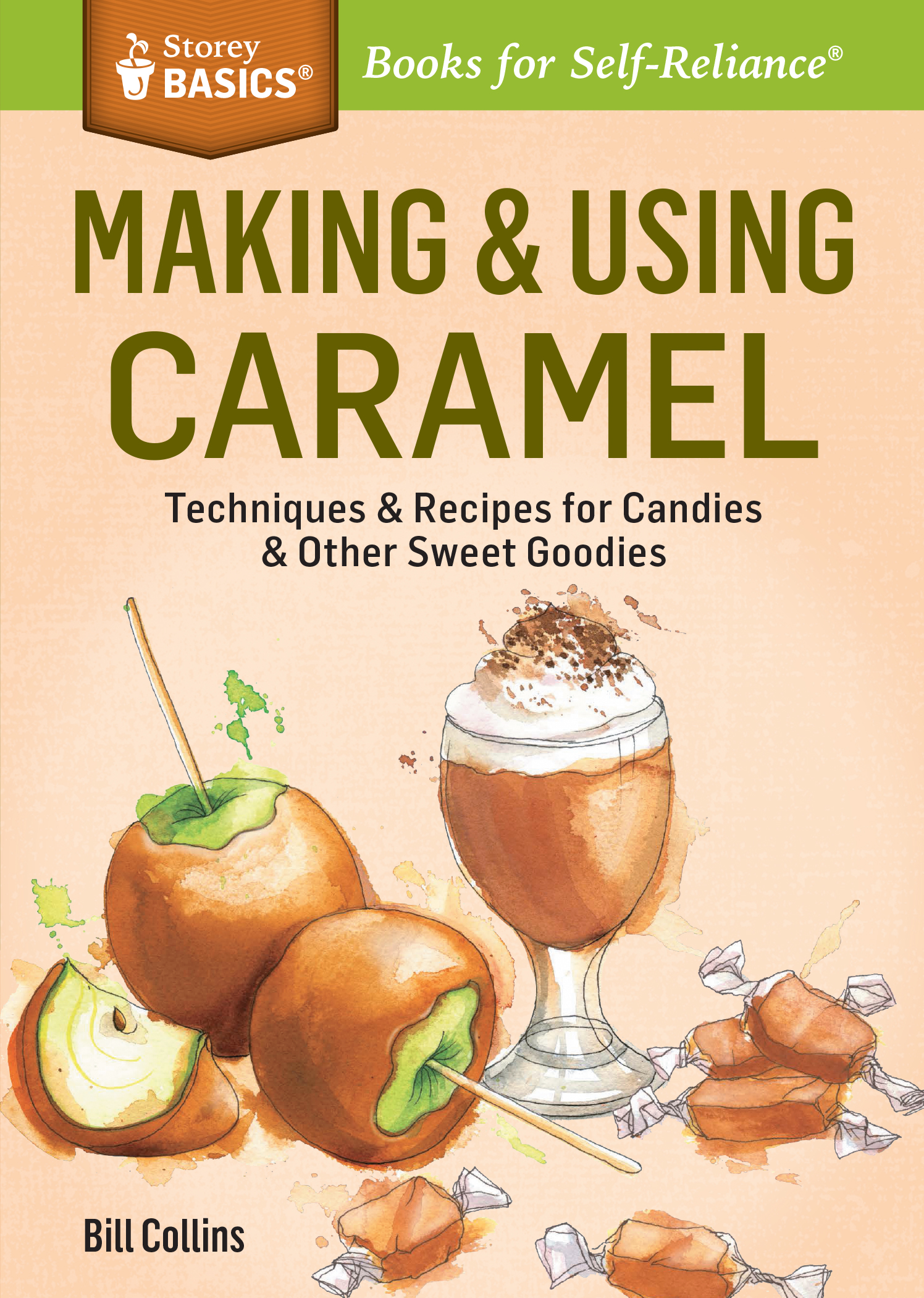 Making & Using Caramel Techniques & Recipes for Candies & Other Sweet Goodies. A Storey BASICS® Title - Bill Collins