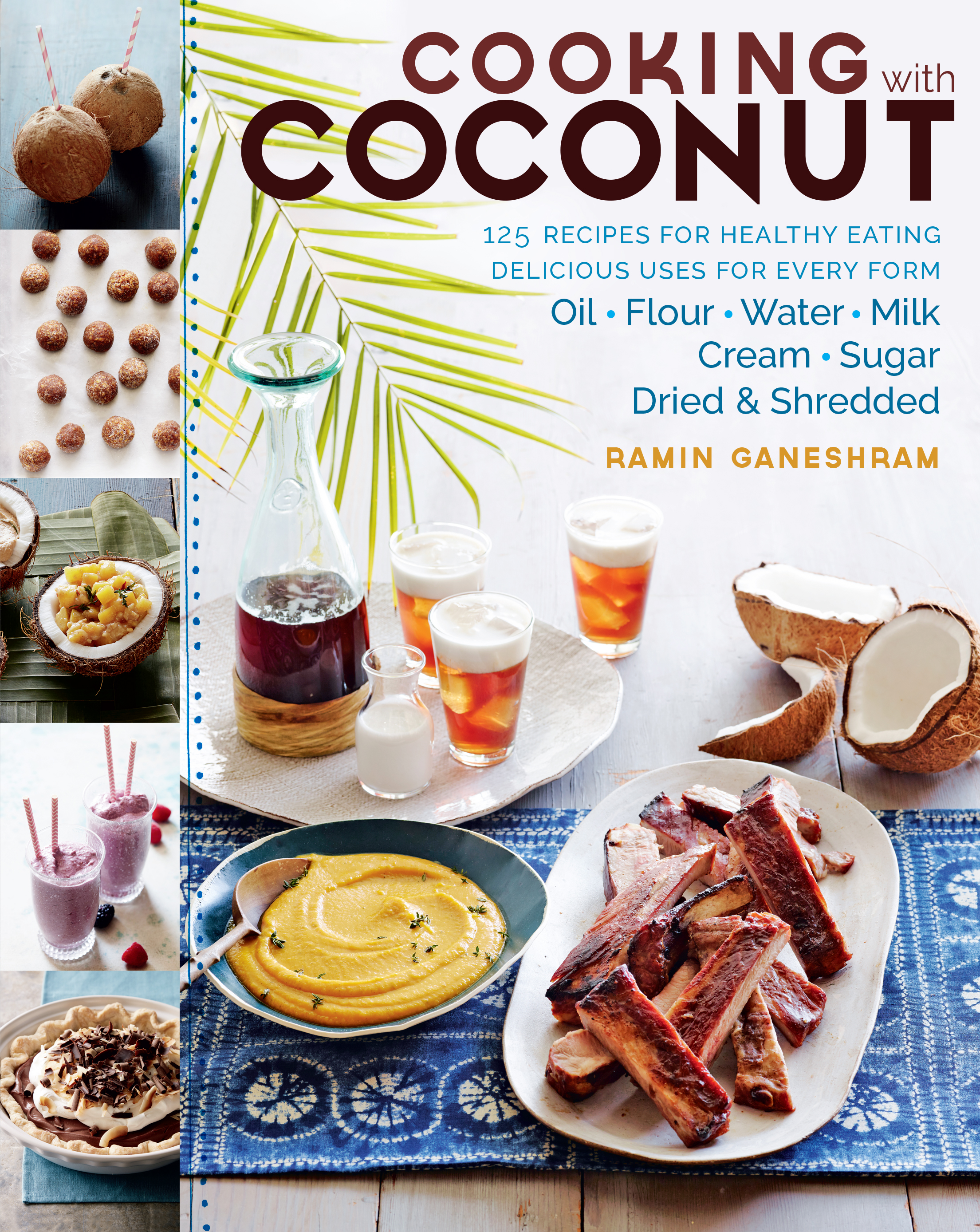 Cooking with Coconut 125 Recipes for Healthy Eating; Delicious Uses for Every Form: Oil, Flour, Water, Milk, Cream, Sugar, Dried & Shredded - Ramin Ganeshram