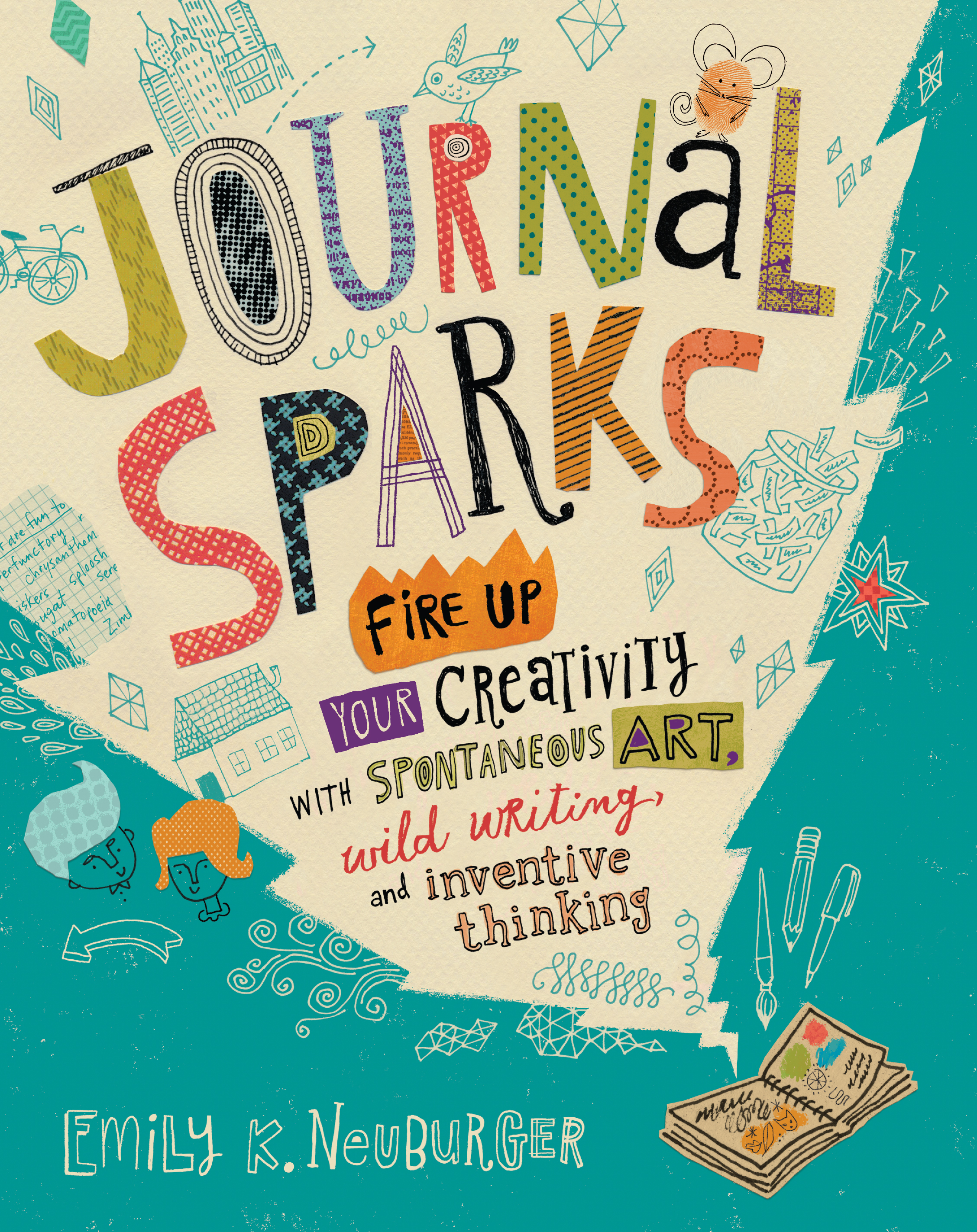 Journal Sparks Fire Up Your Creativity with Spontaneous Art, Wild Writing, and Inventive Thinking - Emily K. Neuburger