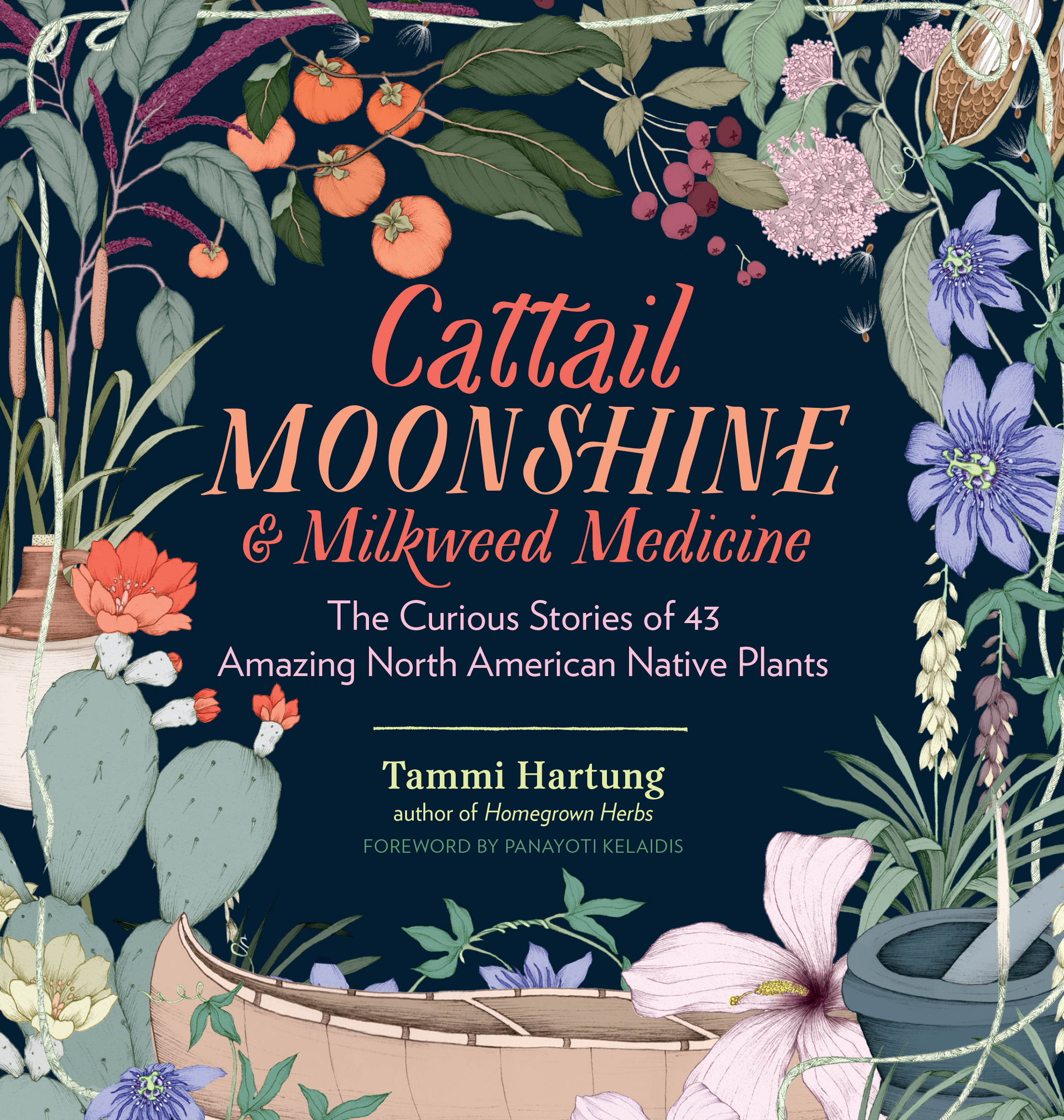 Cattail Moonshine & Milkweed Medicine The Curious Stories of 43 Amazing North American Native Plants - Tammi Hartung