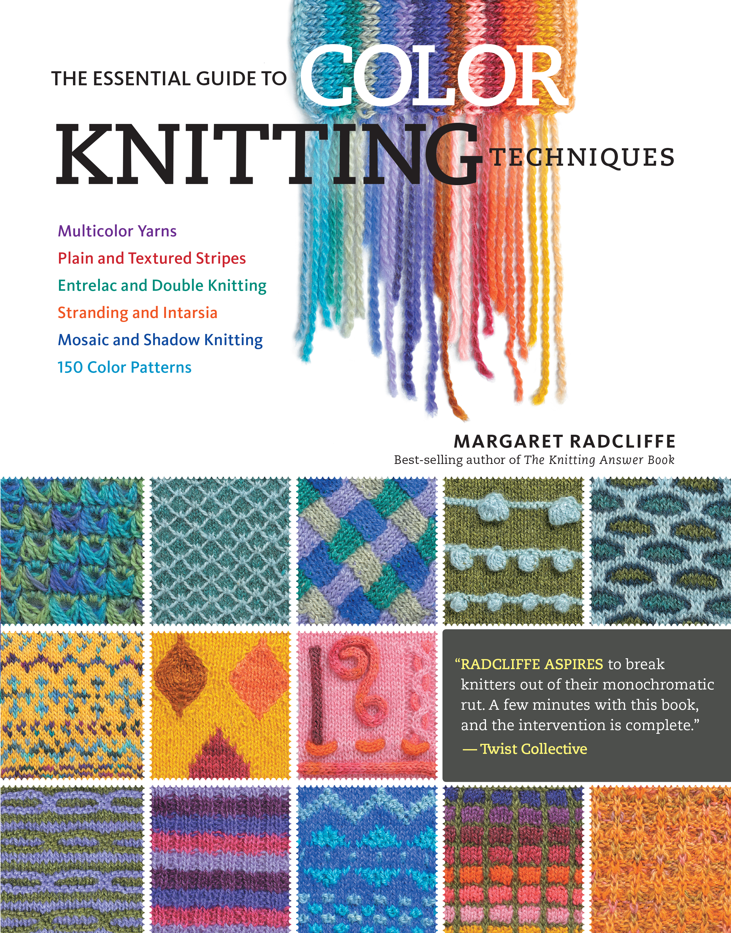 The Essential Guide to Color Knitting Techniques Multicolor Yarns, Plain and Textured Stripes, Entrelac and Double Knitting, Stranding and Intarsia, Mosaic and Shadow Knitting, 150 Color Patterns - Margaret Radcliffe