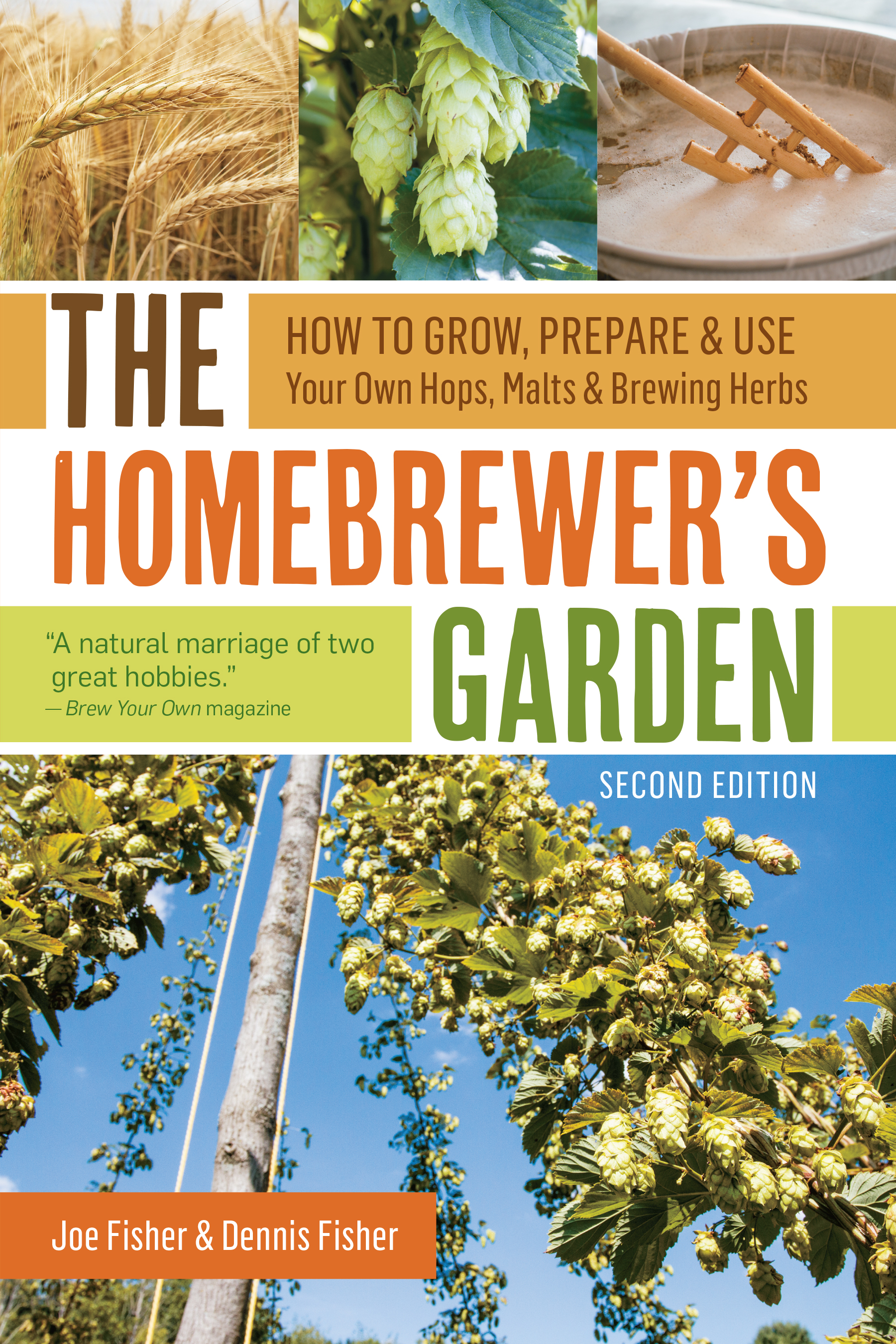 The Homebrewer's Garden, 2nd Edition How to Grow, Prepare & Use Your Own Hops, Malts & Brewing Herbs - Joe Fisher