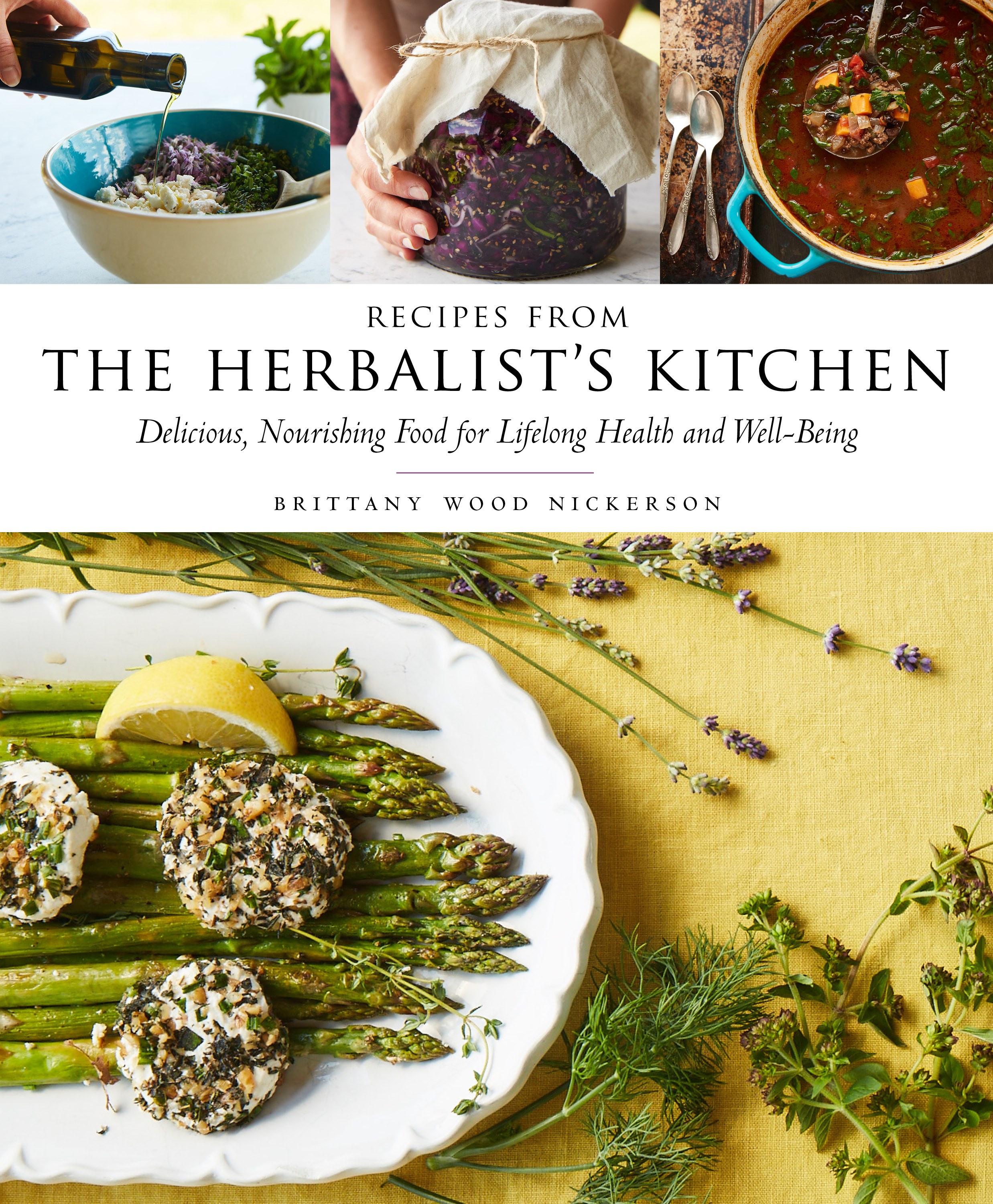 Recipes from the Herbalist's Kitchen Delicious, Nourishing Food for Lifelong Health and Well-Being - Brittany Wood Nickerson