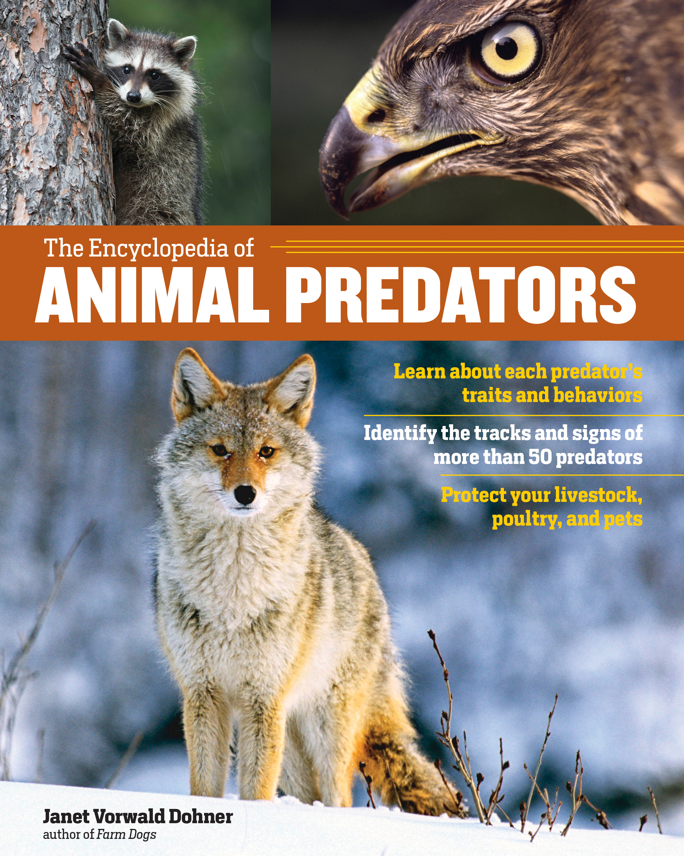 The Encyclopedia of Animal Predators Learn about Each Predator's Traits and Behaviors; Identify the Tracks and Signs of More Than 50 Predators; Protect Your Livestock, Poultry, and Pets - Janet Vorwald Dohner