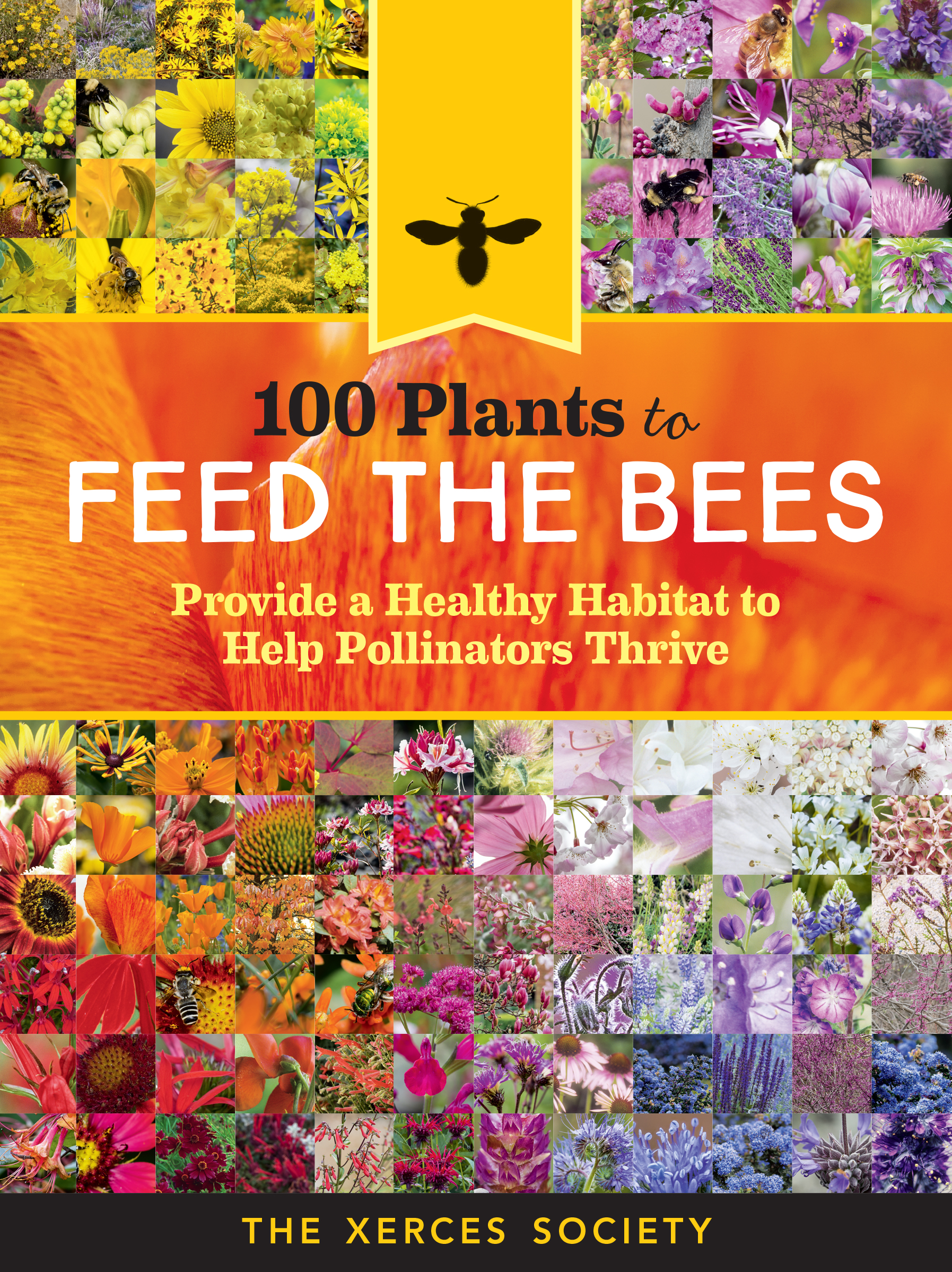 100 Plants to Feed the Bees Provide a Healthy Habitat to Help Pollinators Thrive - The Xerces Society