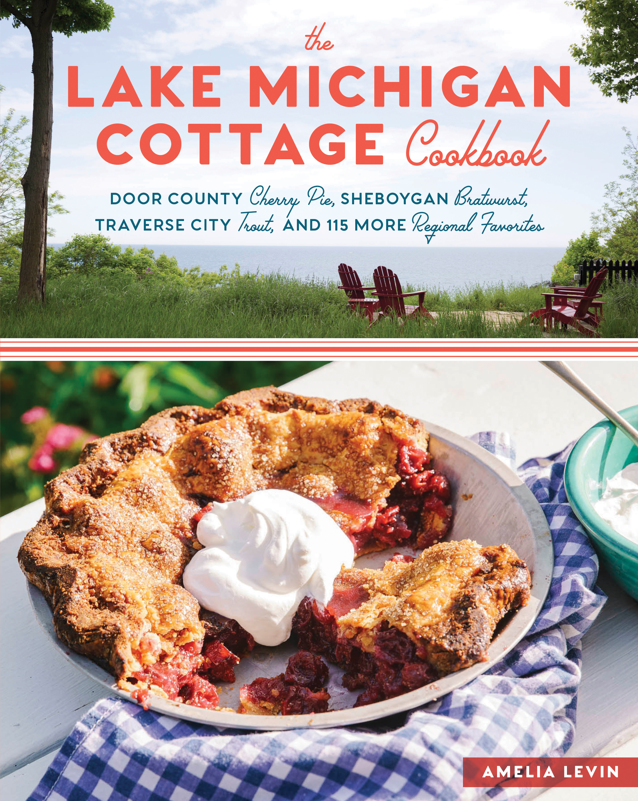 The Lake Michigan Cottage Cookbook Door County Cherry Pie, Sheboygan Bratwurst, Traverse City Trout, and 115 More Regional Favorites - Amelia Levin