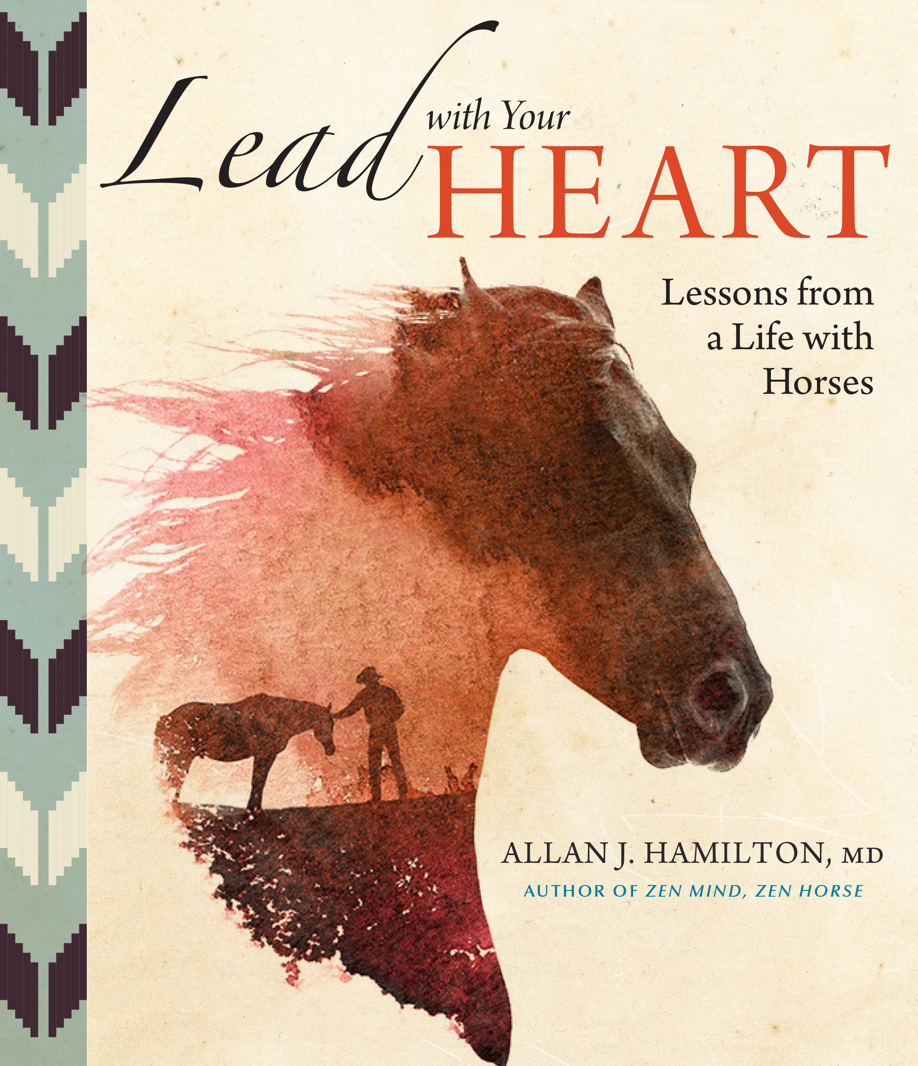 Lead with Your Heart . . . Lessons from a Life with Horses  - Allan J. Hamilton