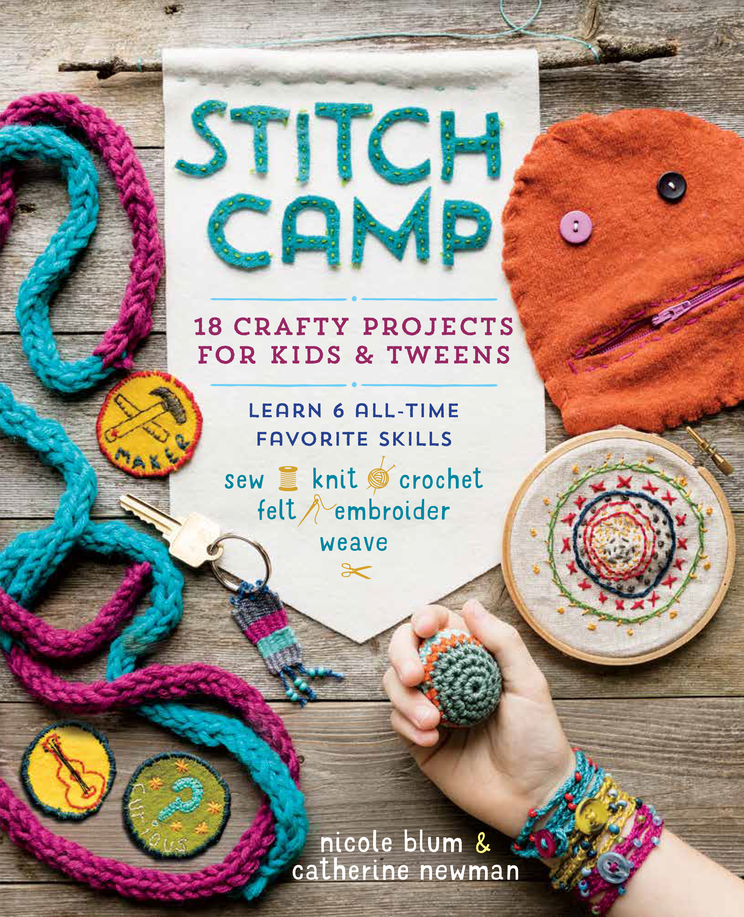 Stitch Camp 18 Crafty Projects for Kids & Tweens – Learn 6 All-Time Favorite Skills: Sew, Knit, Crochet, Felt, Embroider & Weave - Nicole Blum