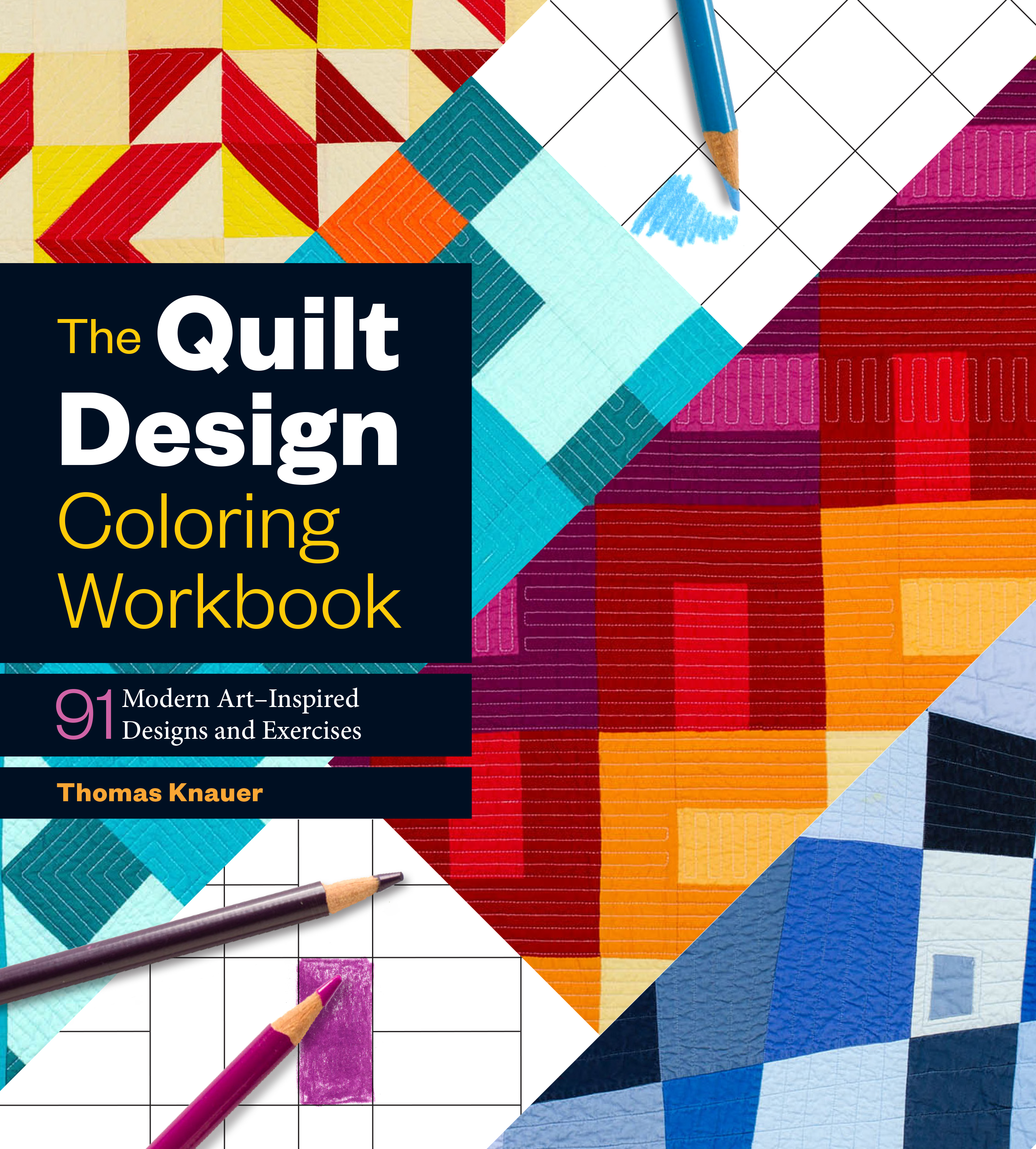 The Quilt Design Coloring Workbook 91 Modern Art–Inspired Designs and Exercises - Thomas Knauer