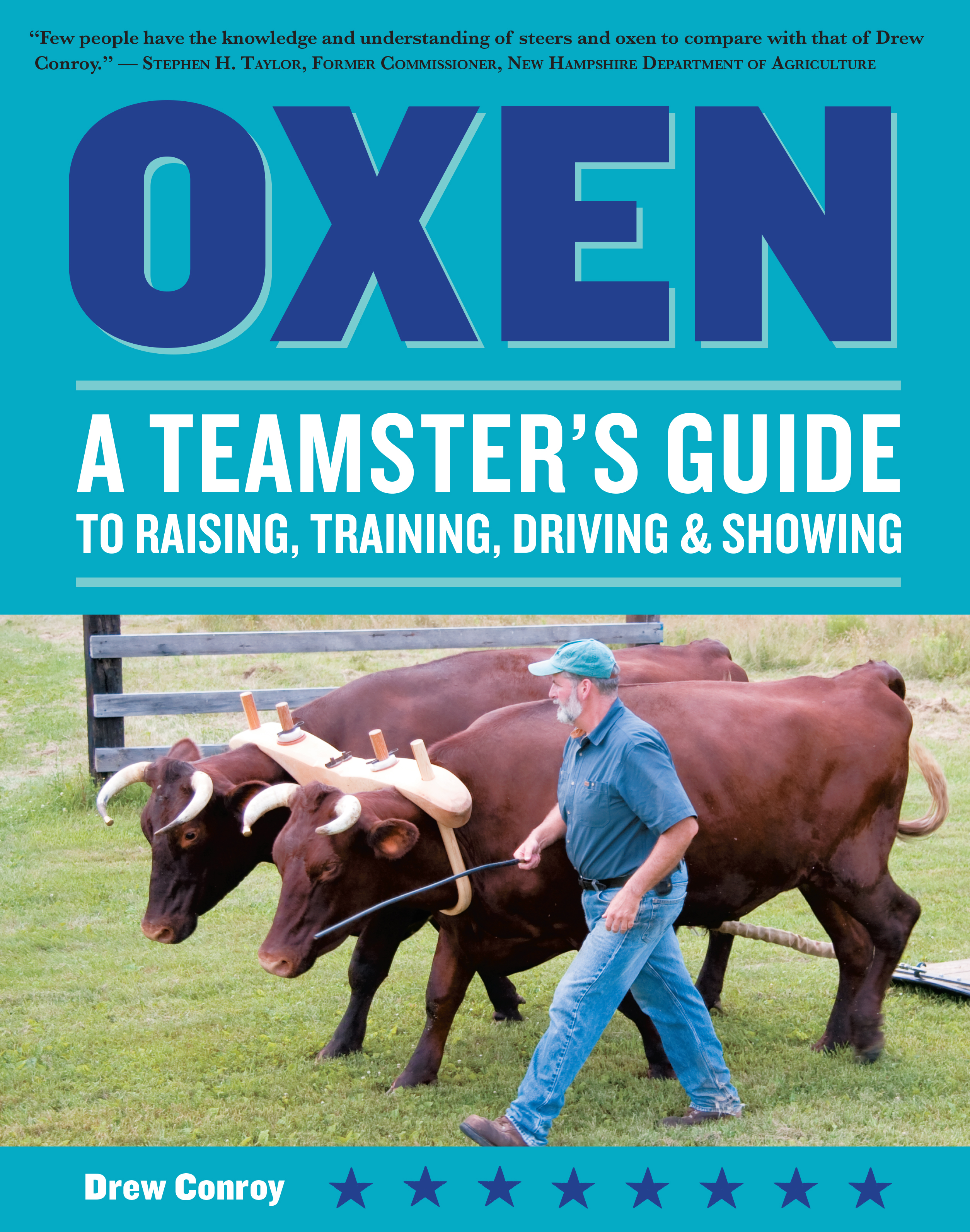 Oxen A Teamster's Guide to Raising, Training, Driving & Showing - Drew Conroy