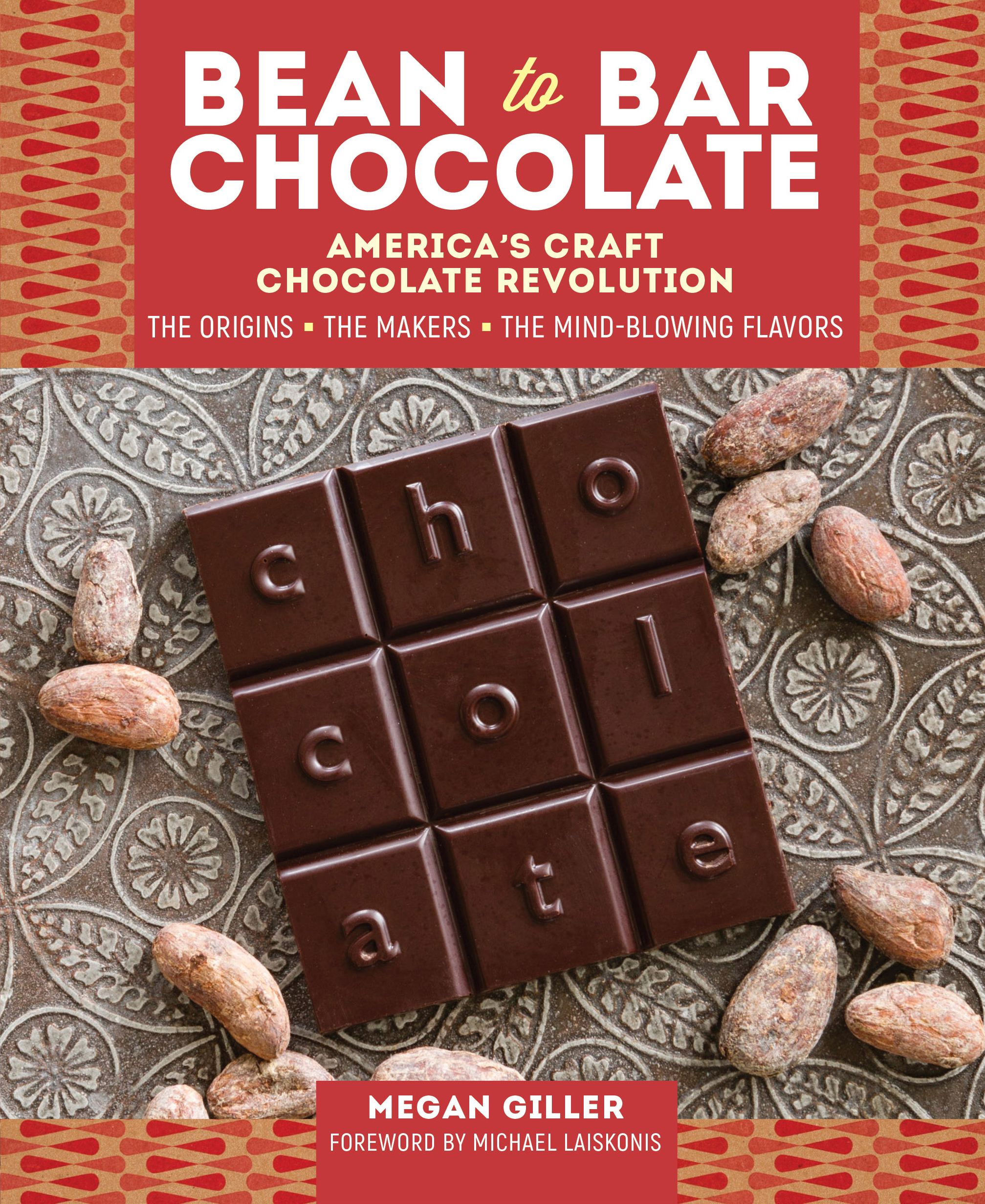 Bean-to-Bar Chocolate America's Craft Chocolate Revolution: The Origins, the Makers, and the Mind-Blowing Flavors - Megan Giller