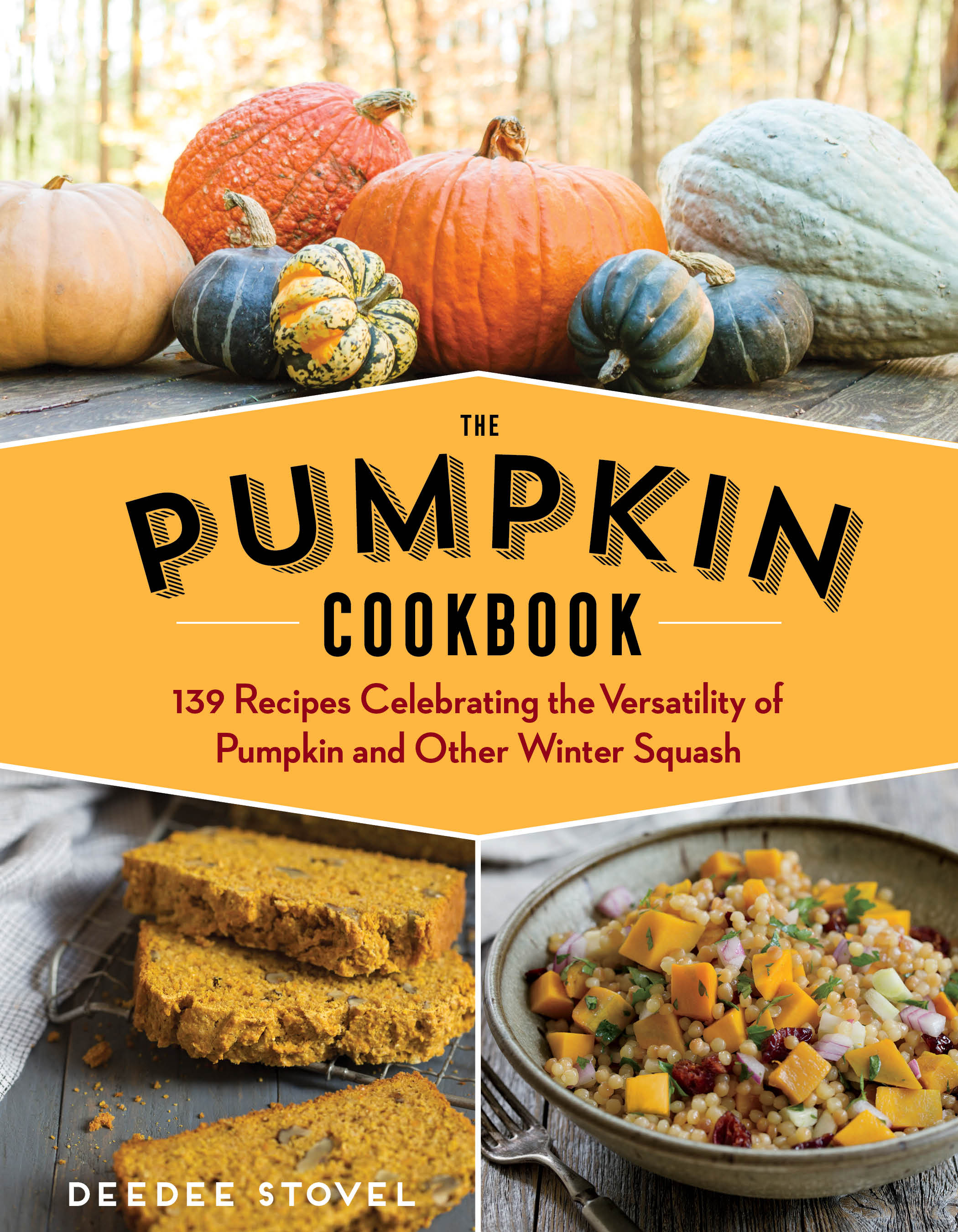 The Pumpkin Cookbook, 2nd Edition 139 Recipes Celebrating the Versatility of Pumpkin and Other Winter Squash - DeeDee Stovel