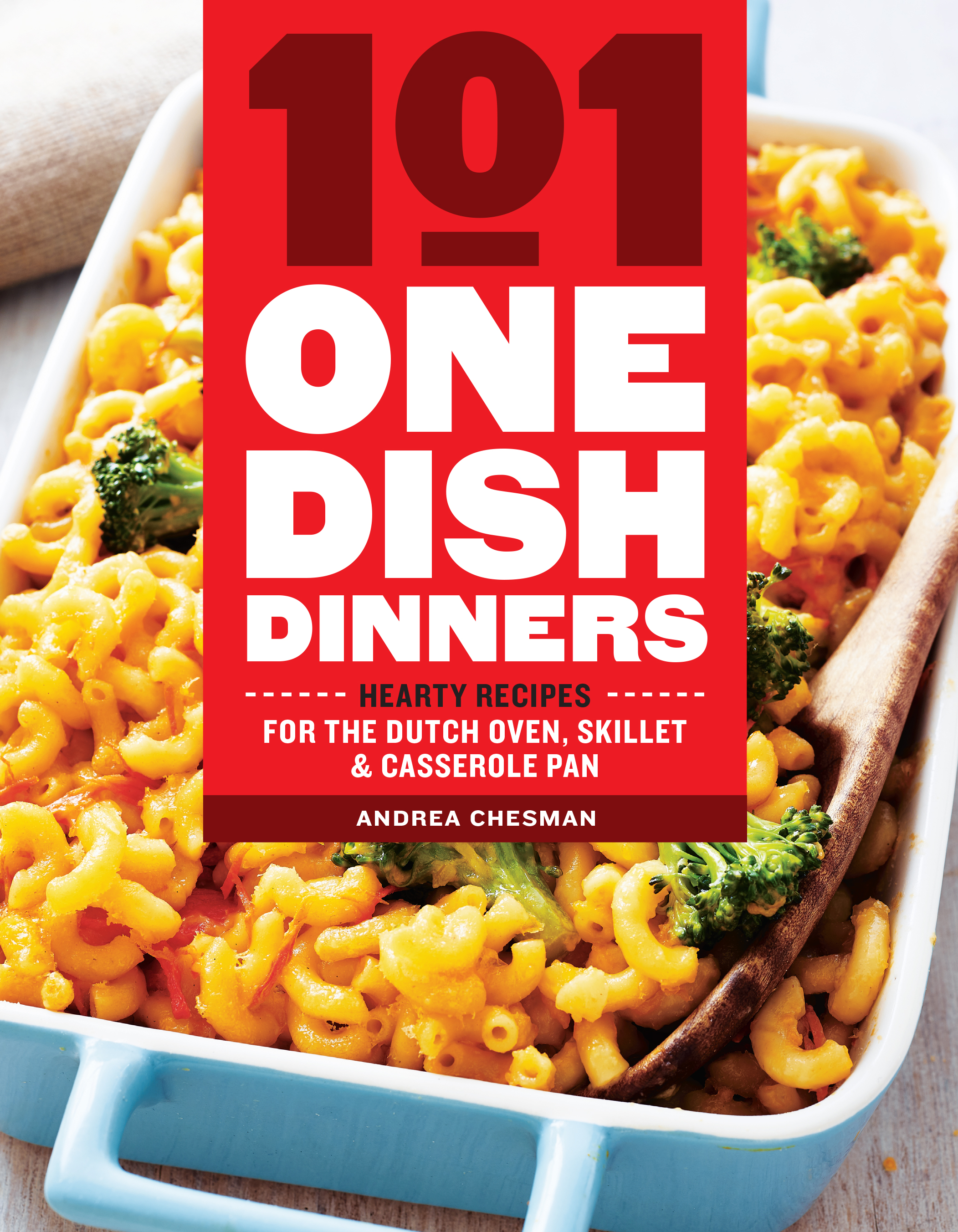 101 One-Dish Dinners Hearty Recipes for the Dutch Oven, Skillet & Casserole Pan - Andrea Chesman