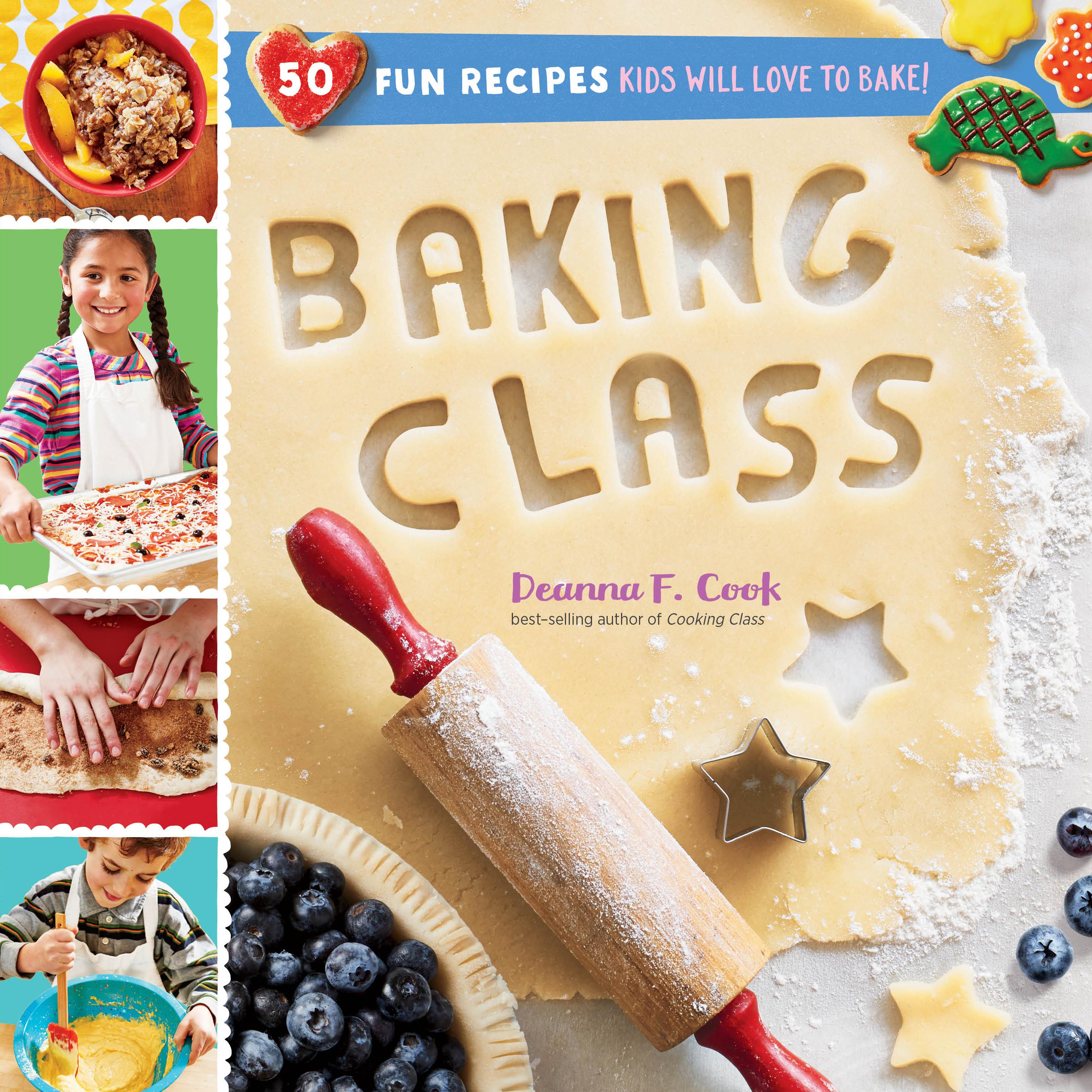 Baking Class 50 Fun Recipes Kids Will Love to Bake! - Deanna F. Cook