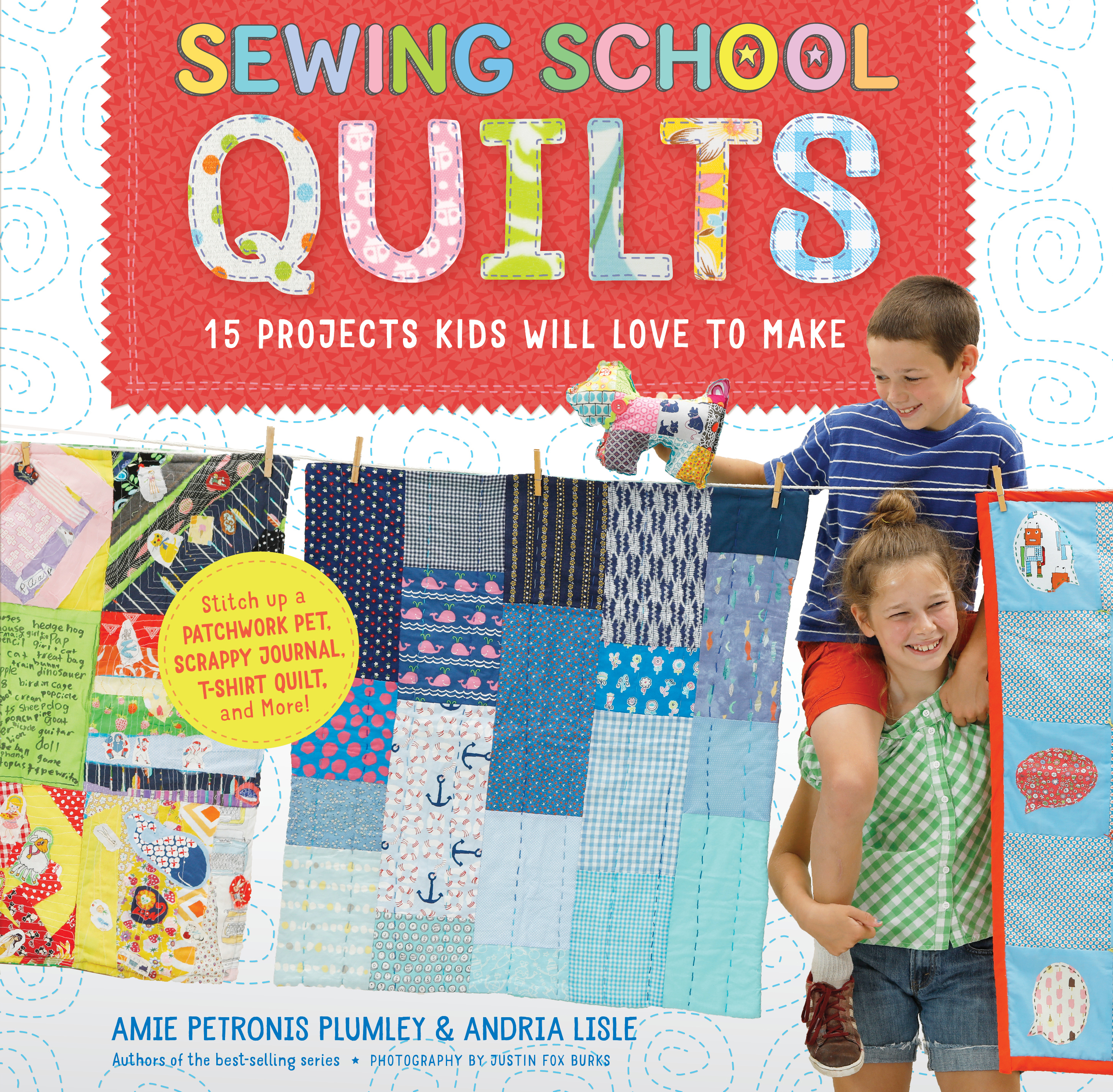 Sewing School <sup>®</sup> Quilts 15 Projects Kids Will Love to Make; Stitch Up a Patchwork Pet, Scrappy Journal, T-Shirt Quilt, and More - Amie Petronis Plumley