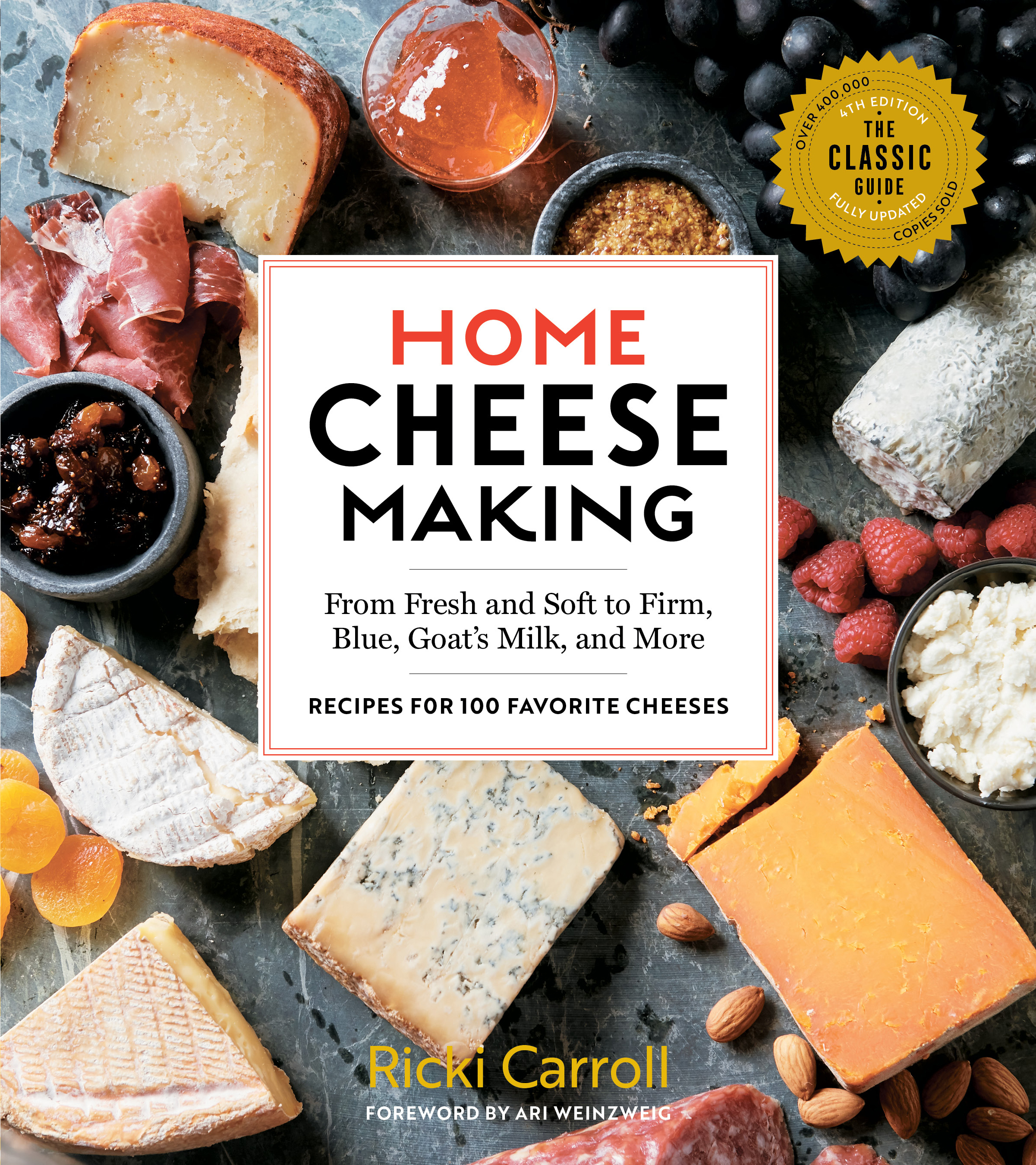 Home Cheese Making, 4th Edition From Fresh and Soft to Firm, Blue, Goat's Milk, and More; Recipes for 100 Favorite Cheeses - Ricki Carroll
