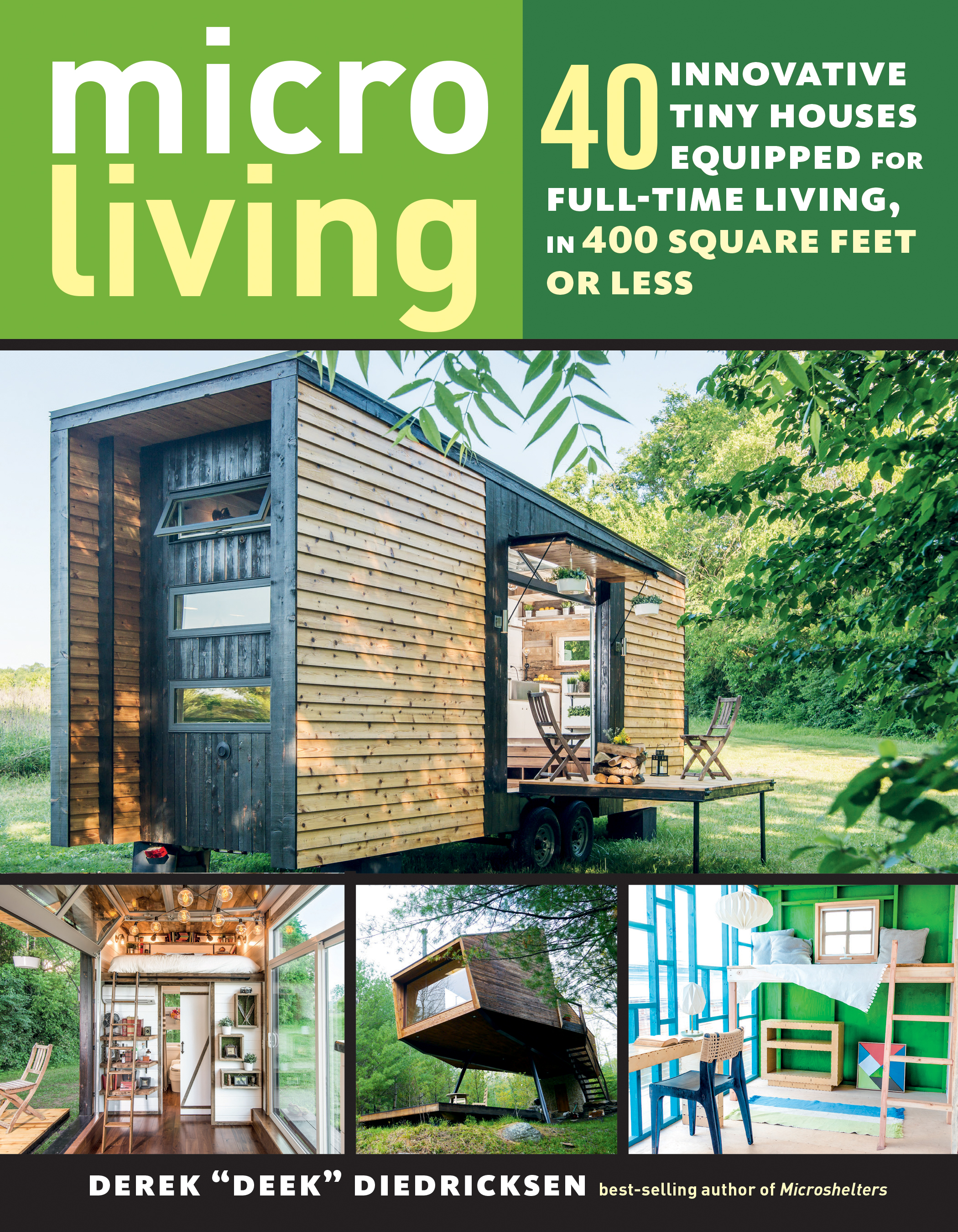 Micro Living 40 Innovative Tiny Houses Equipped for Full-Time Living, in 400 Square Feet or Less - Derek