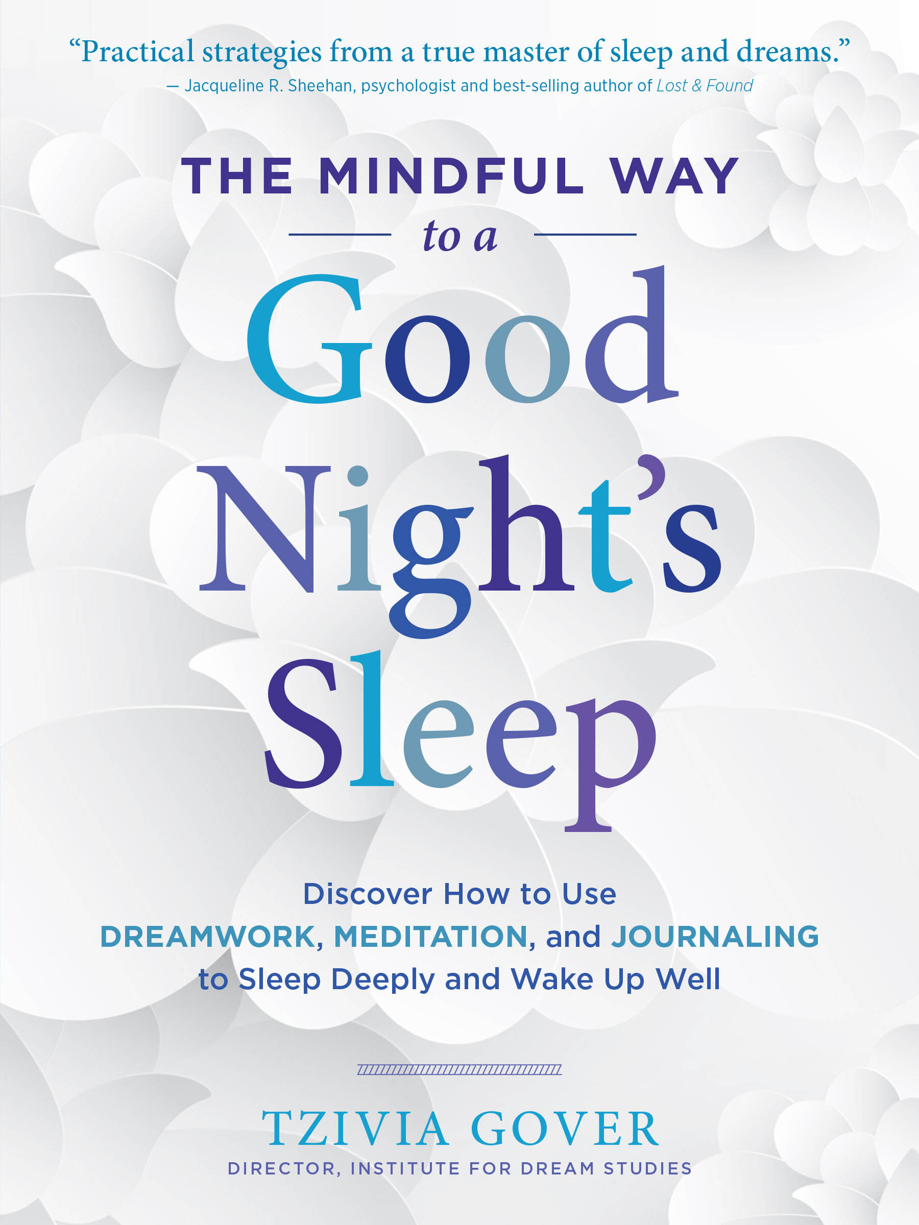 The Mindful Way to a Good Night's Sleep Discover How to Use Dreamwork, Meditation, and Journaling to Sleep Deeply and Wake Up Well - Tzivia Gover