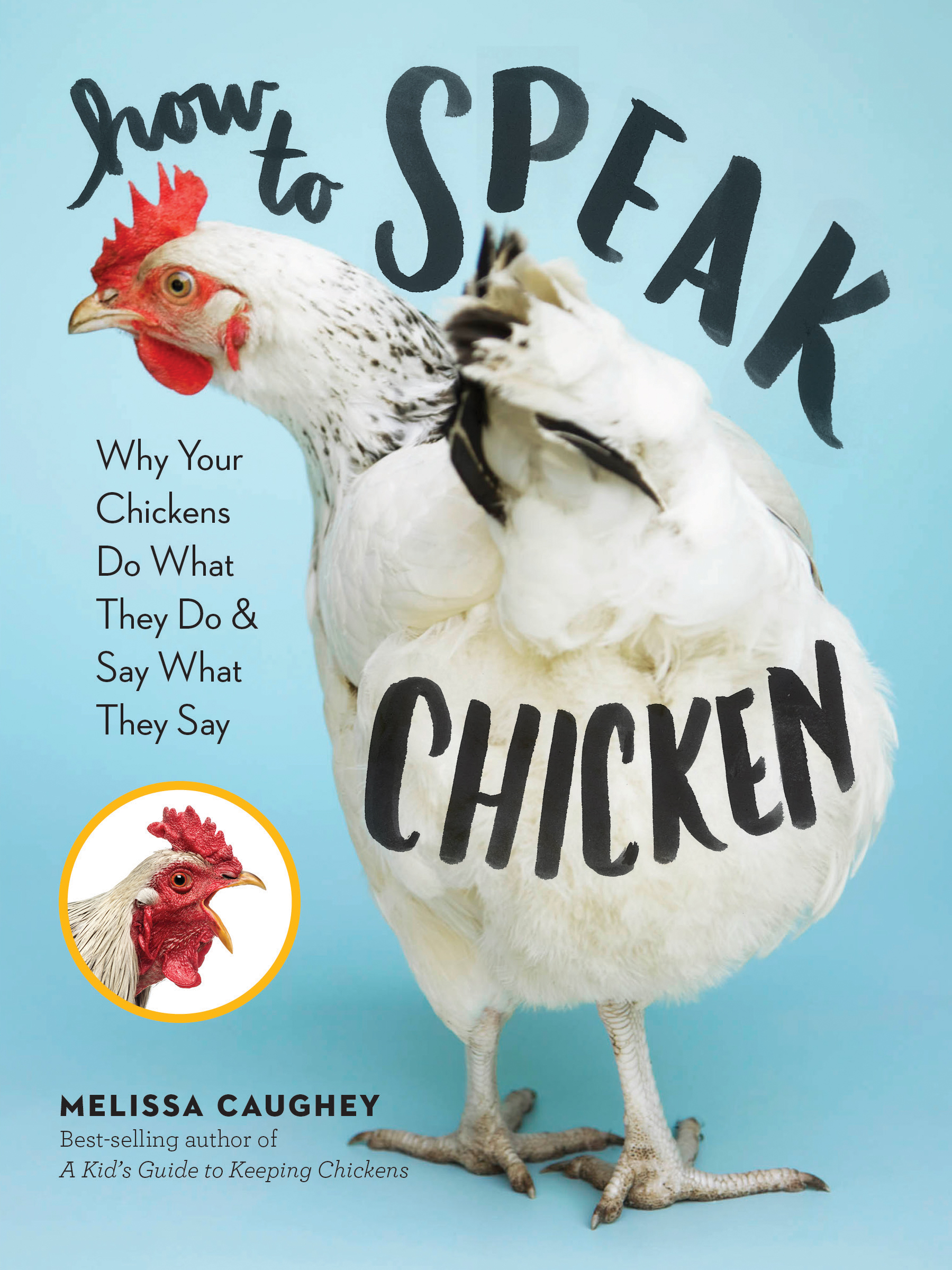 How to Speak Chicken Why Your Chickens Do What They Do & Say What They Say - Melissa Caughey