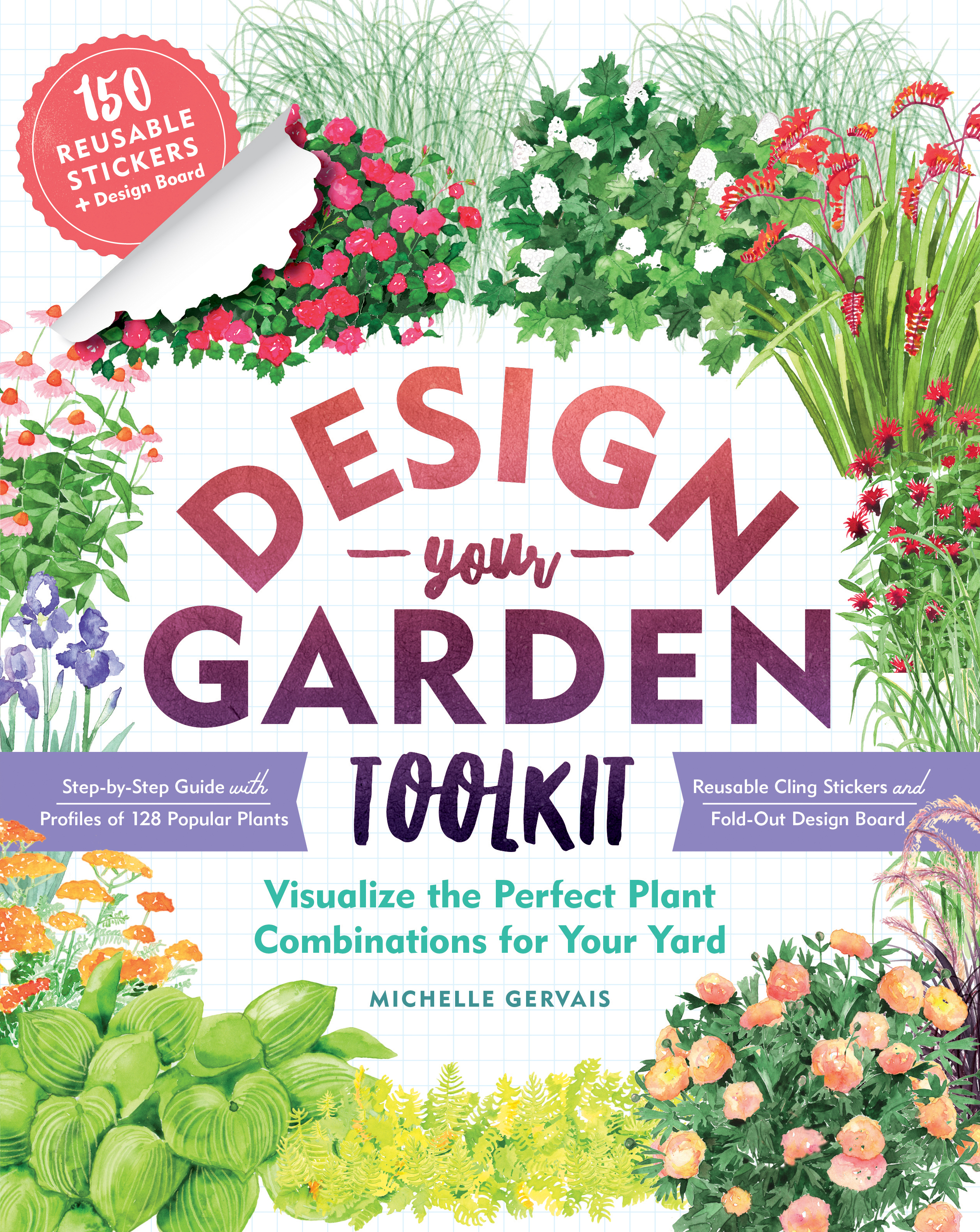Design-Your-Garden Toolkit Visualize the Perfect Plant Combinations for Your Yard; Step-by-Step Guide with Profiles of 128 Popular Plants, Reusable Cling Stickers, and Fold-Out Design Board - Michelle Gervais