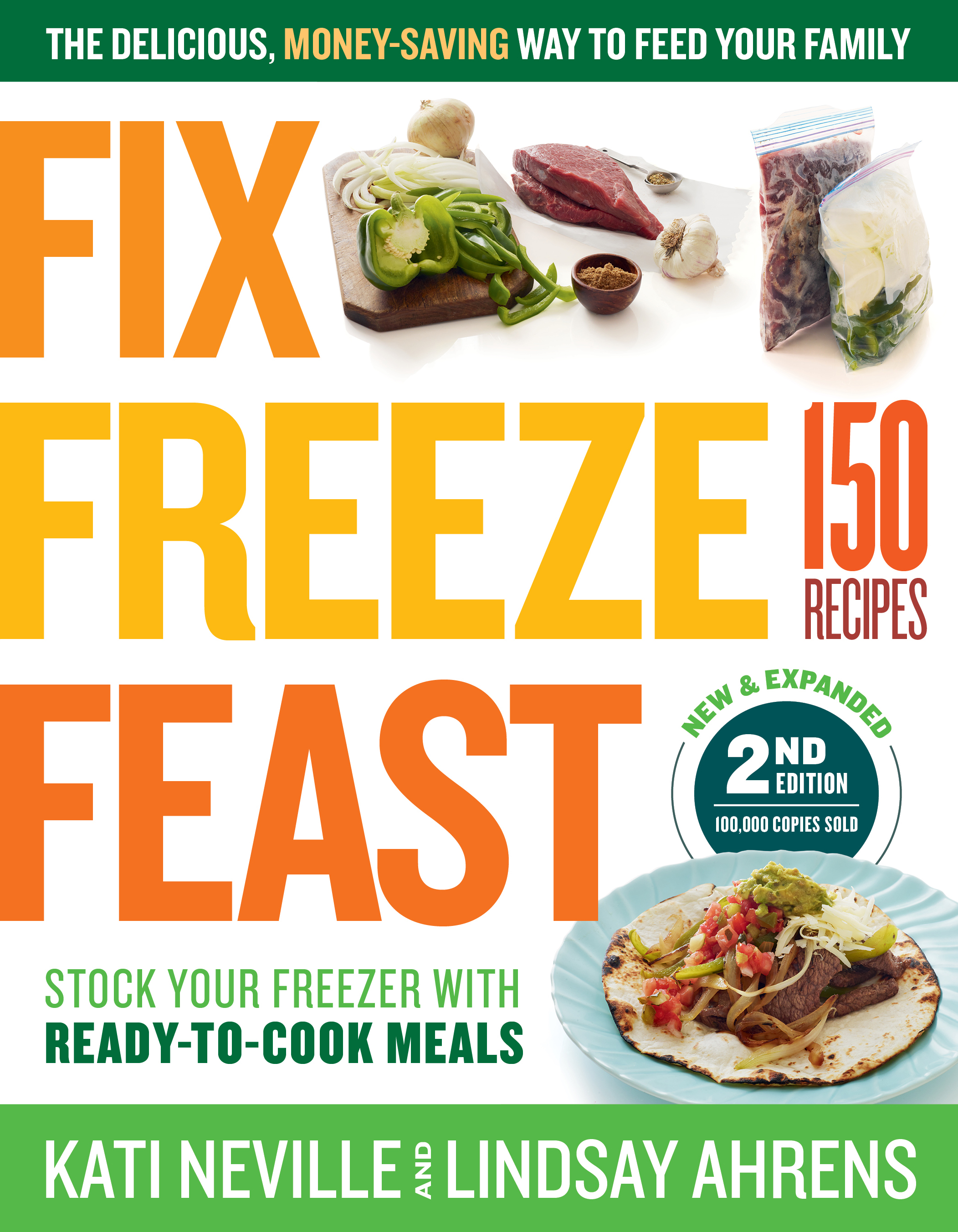 Fix, Freeze, Feast, 2nd Edition The Delicious, Money-Saving Way to Feed Your Family; Stock Your Freezer with Ready-to-Cook Meals; 150 Recipes - Kati Neville