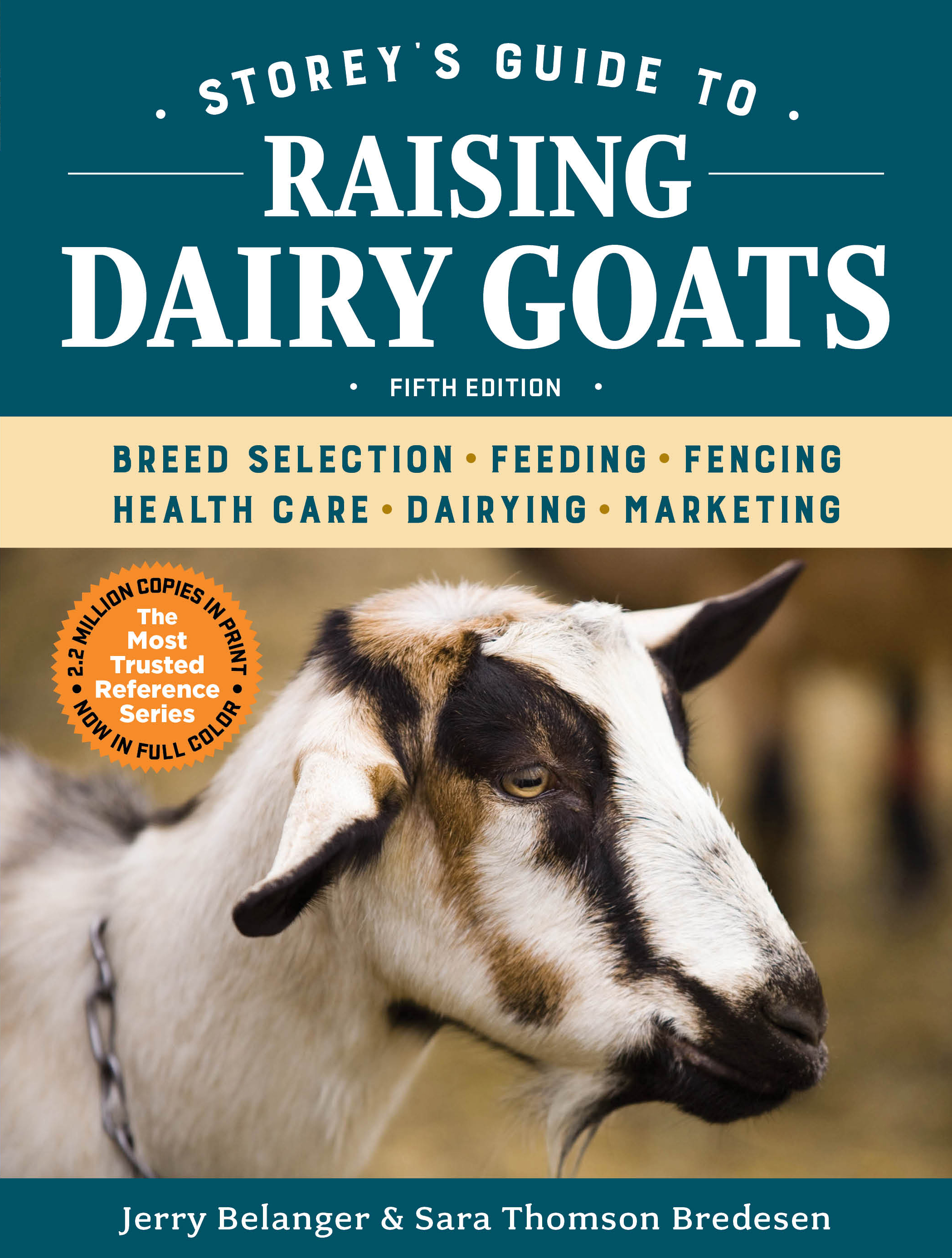 Storey's Guide to Raising Dairy Goats, 5th Edition Breed Selection, Feeding, Fencing, Health Care, Dairying, Marketing - Jerry Belanger