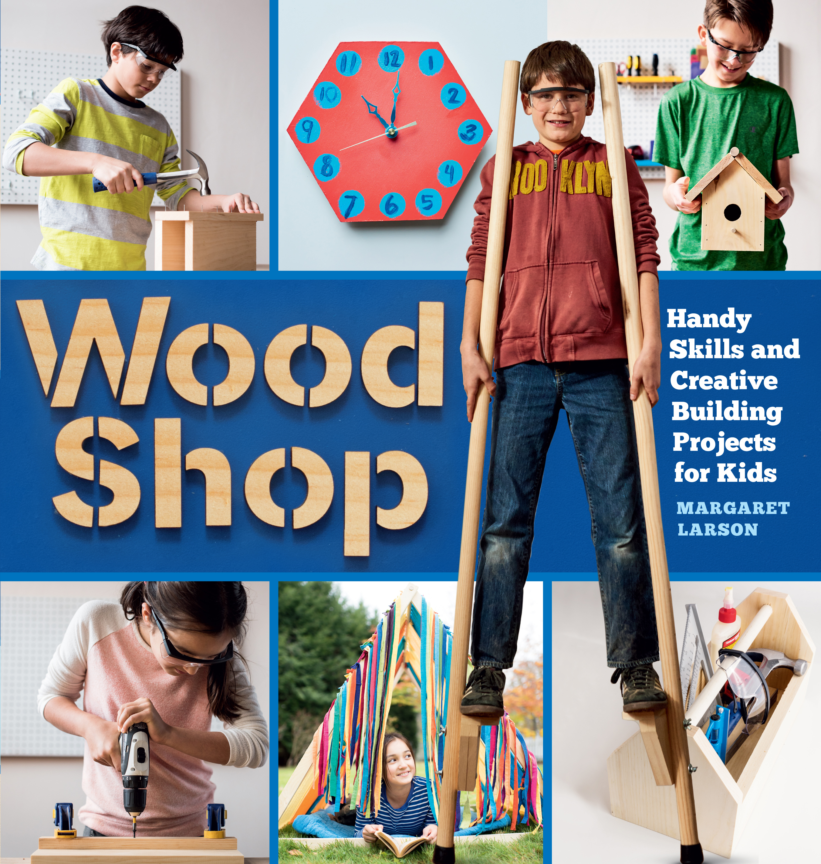 Wood Shop Handy Skills and Creative Building Projects for Kids - Margaret Larson