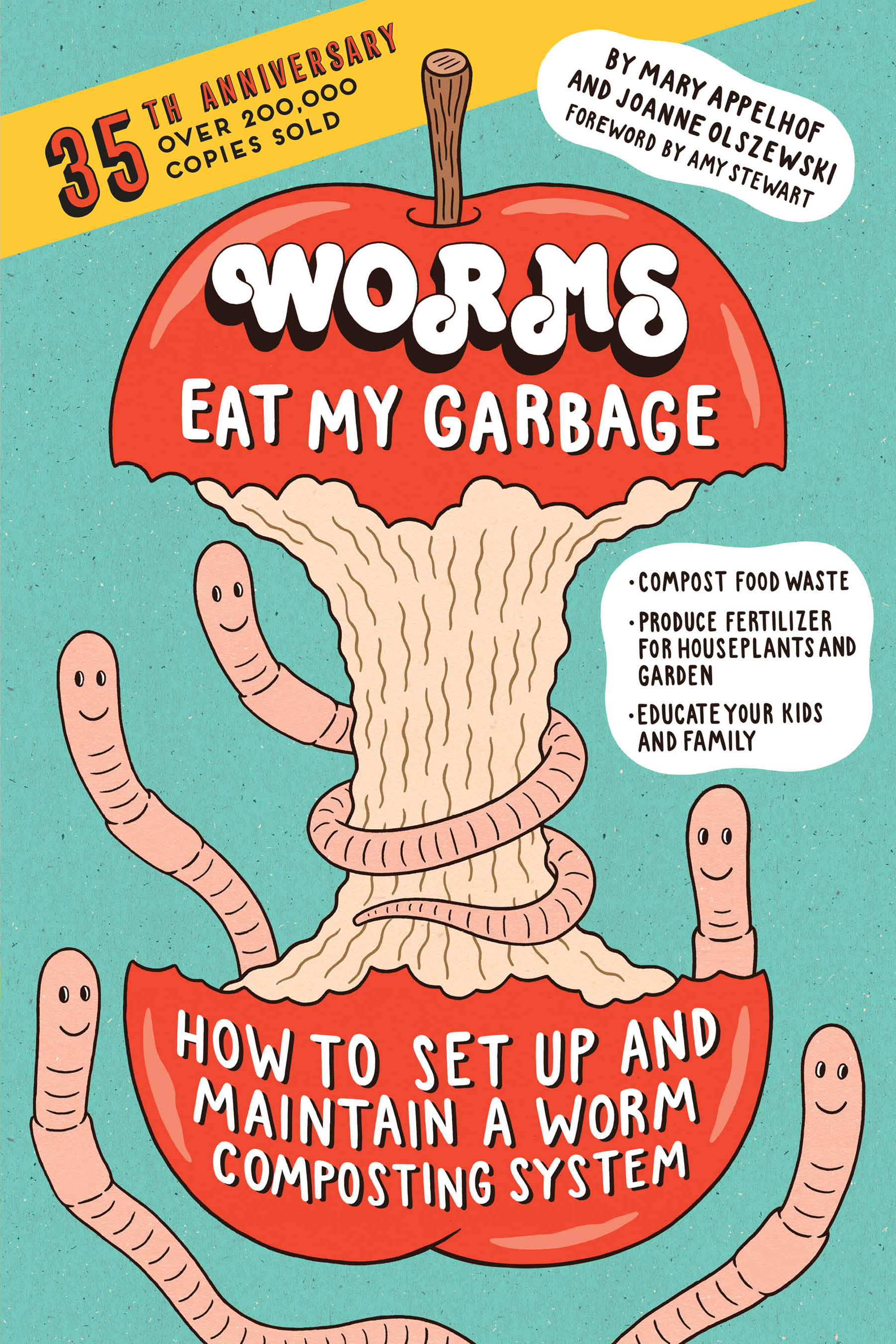 Worms Eat My Garbage, 35th Anniversary Edition How to Set Up and Maintain a Worm Composting System: Compost Food Waste, Produce Fertilizer for Houseplants and Garden, and Educate Your Kids and Family - Mary Appelhof