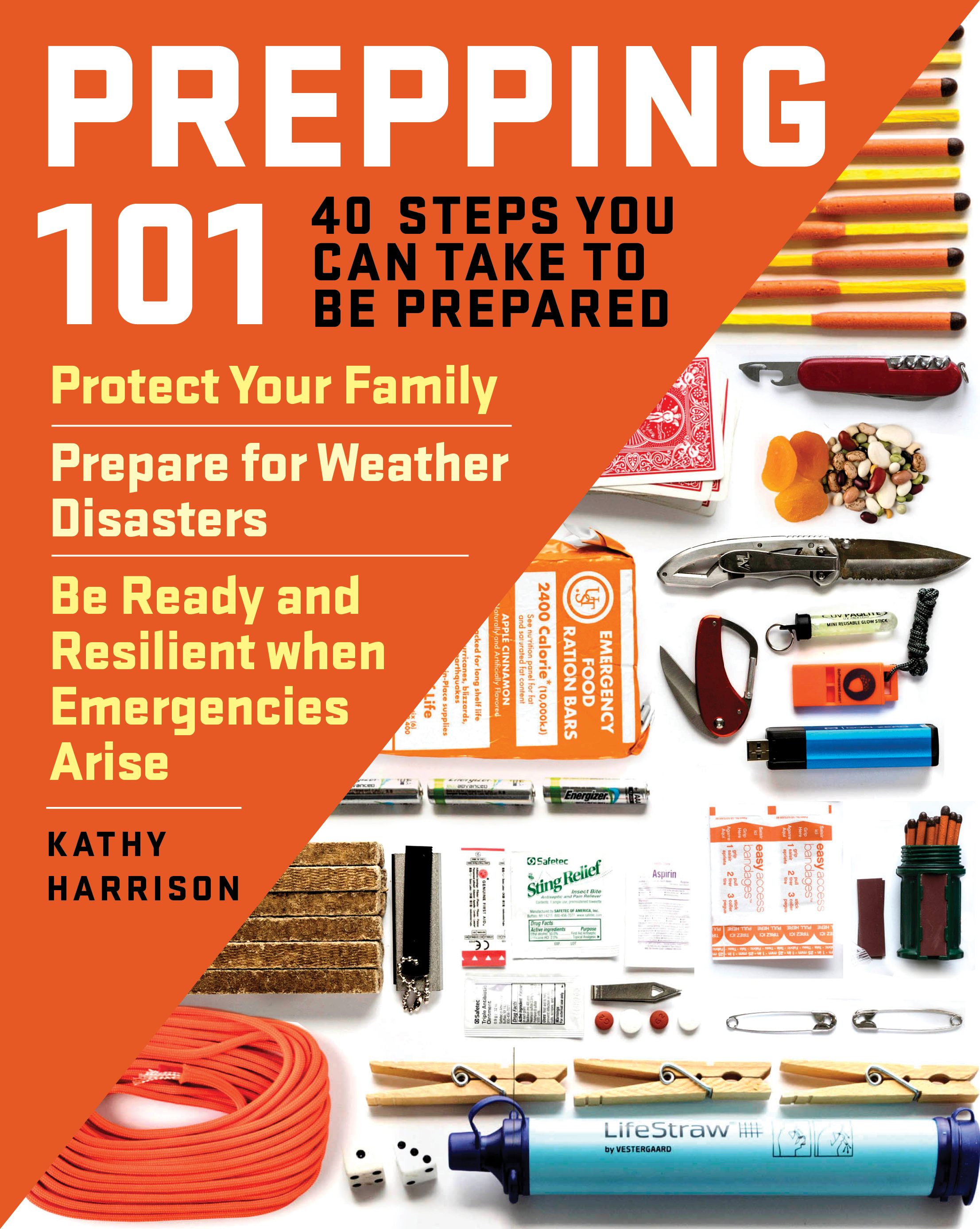 Prepping 101 40 Steps You Can Take to Be Prepared: Protect Your Family, Prepare for Weather Disasters, and Be Ready and Resilient when Emergencies Arise - Kathy Harrison