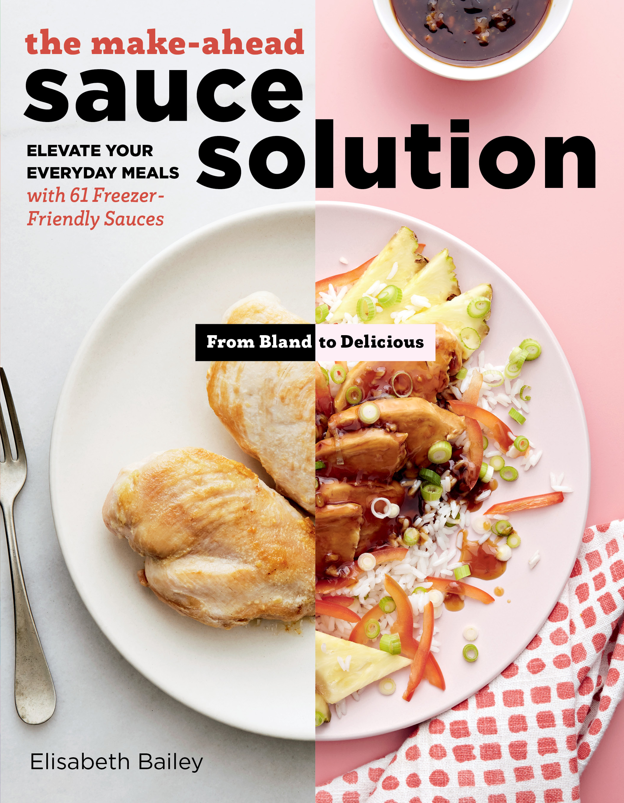 The Make-Ahead Sauce Solution Elevate Your Everyday Meals with 61 Freezer-Friendly Sauces - Elisabeth Bailey