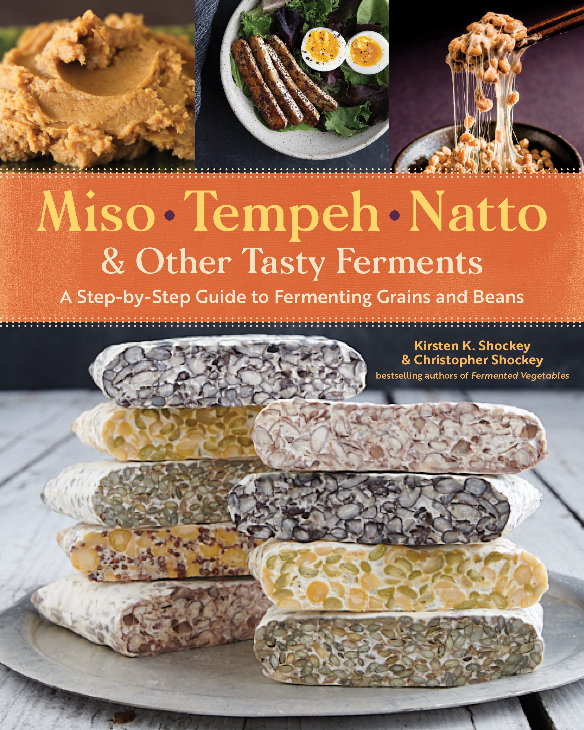 Miso, Tempeh, Natto & Other Tasty Ferments A Step-by-Step Guide to Fermenting Grains and Beans - Kirsten K. Shockey