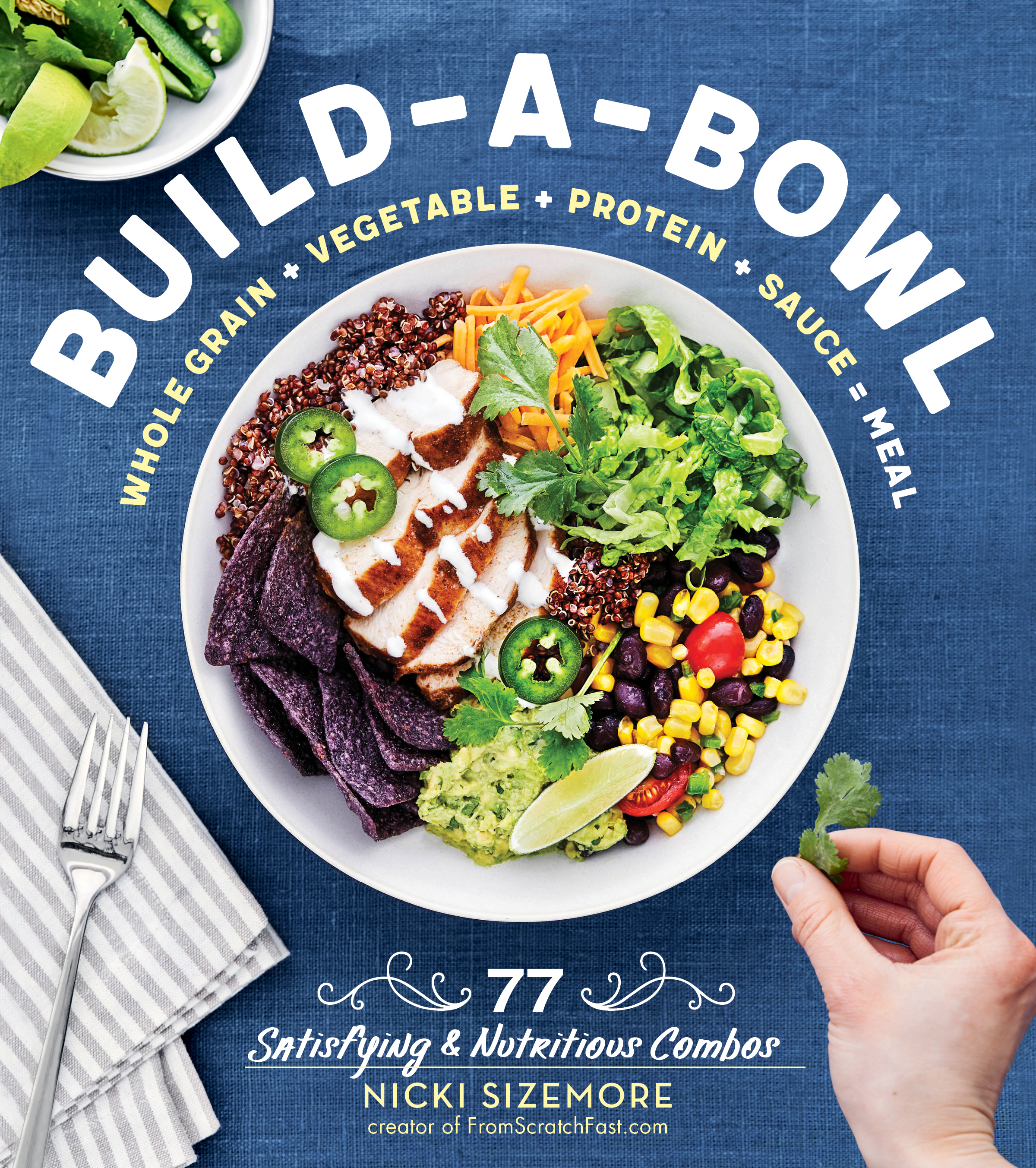Build-a-Bowl 77 Satisfying & Nutritious Combos: Whole Grain + Vegetable + Protein + Sauce = Meal - Nicki Sizemore