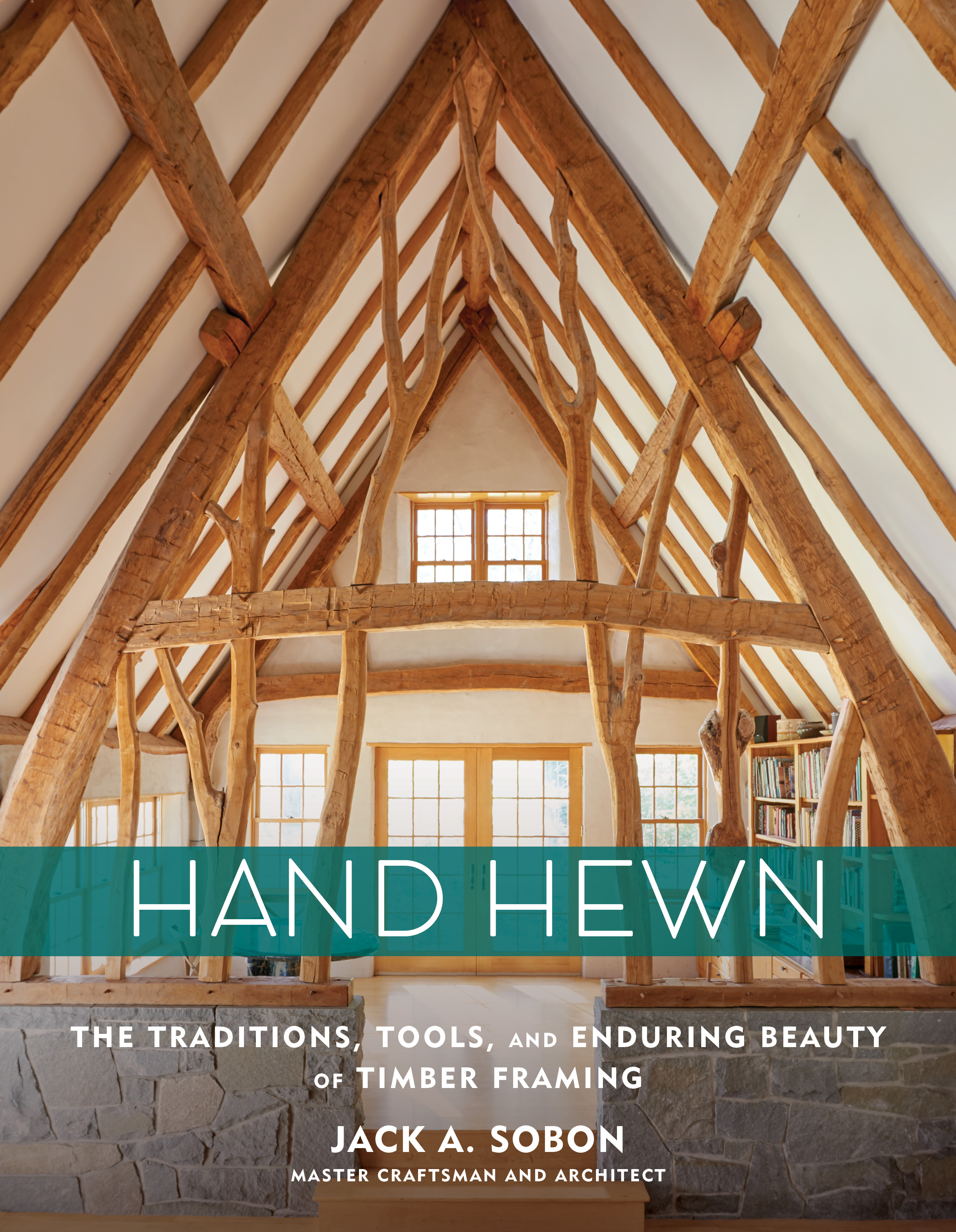 Hand Hewn The Traditions, Tools, and Enduring Beauty of Timber Framing - Jack A. Sobon