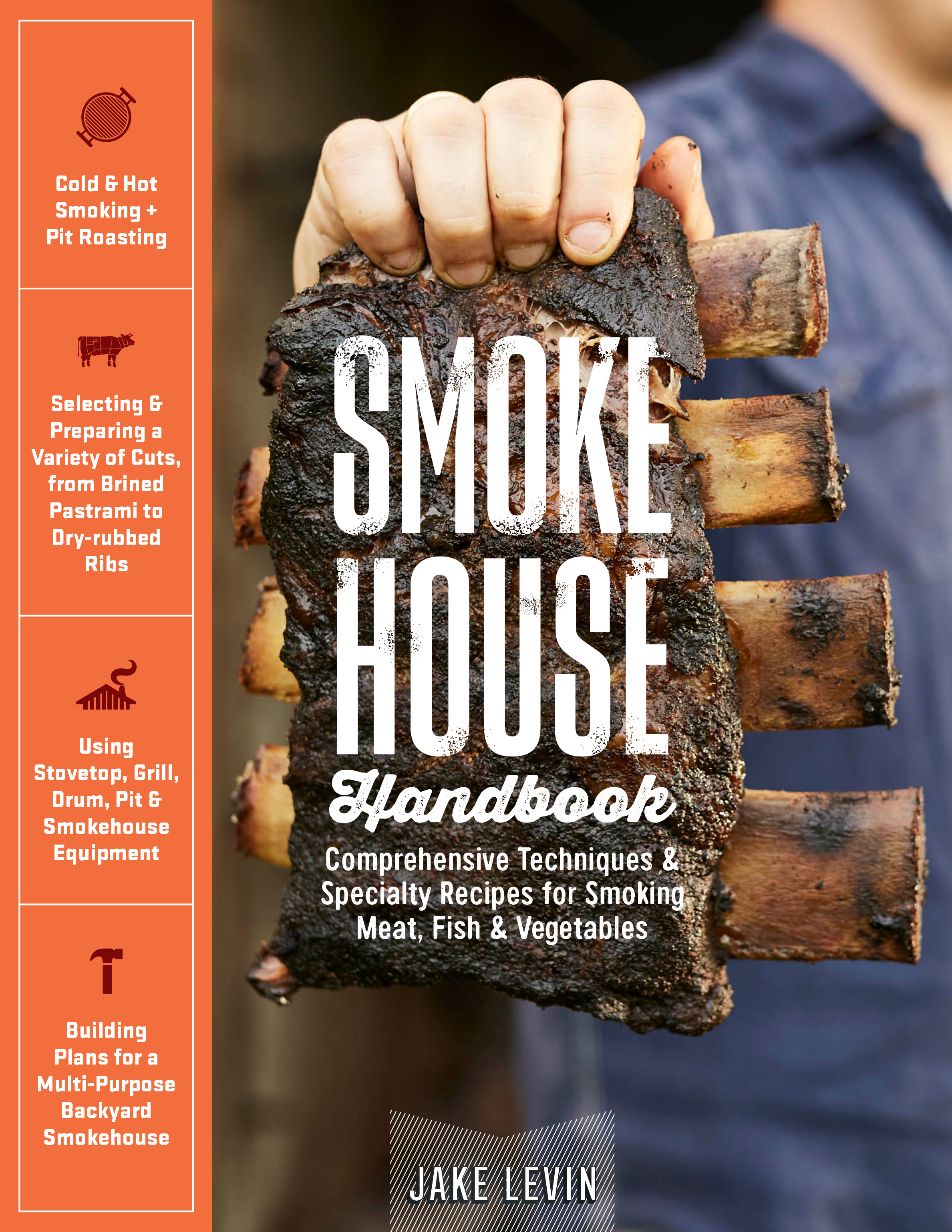 Smokehouse Handbook Comprehensive Techniques & Specialty Recipes for Smoking Meat, Fish & Vegetables - Jake Levin
