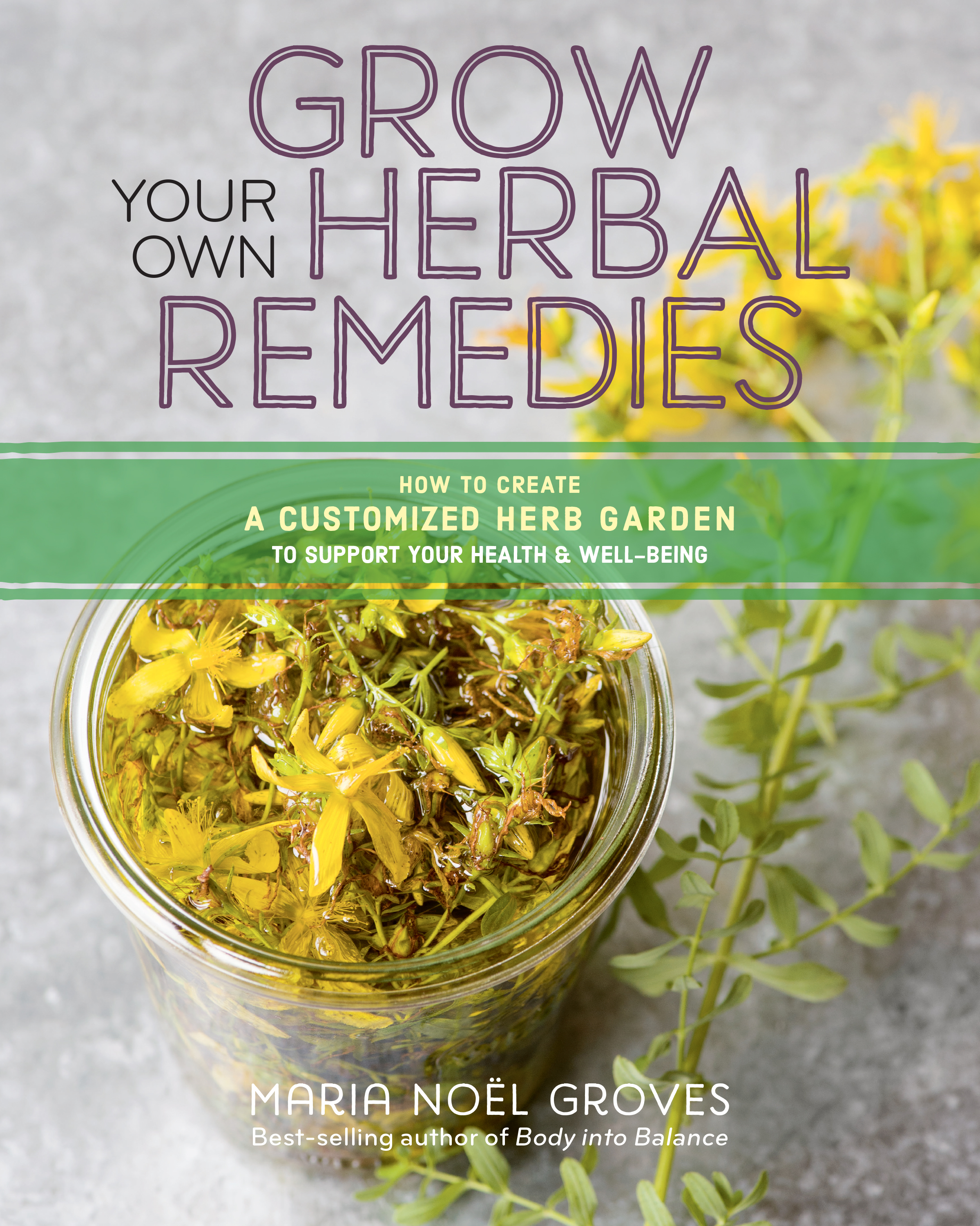 Grow Your Own Herbal Remedies How to Create a Customized Herb Garden to Support Your Health & Well-Being - Maria Noël Groves