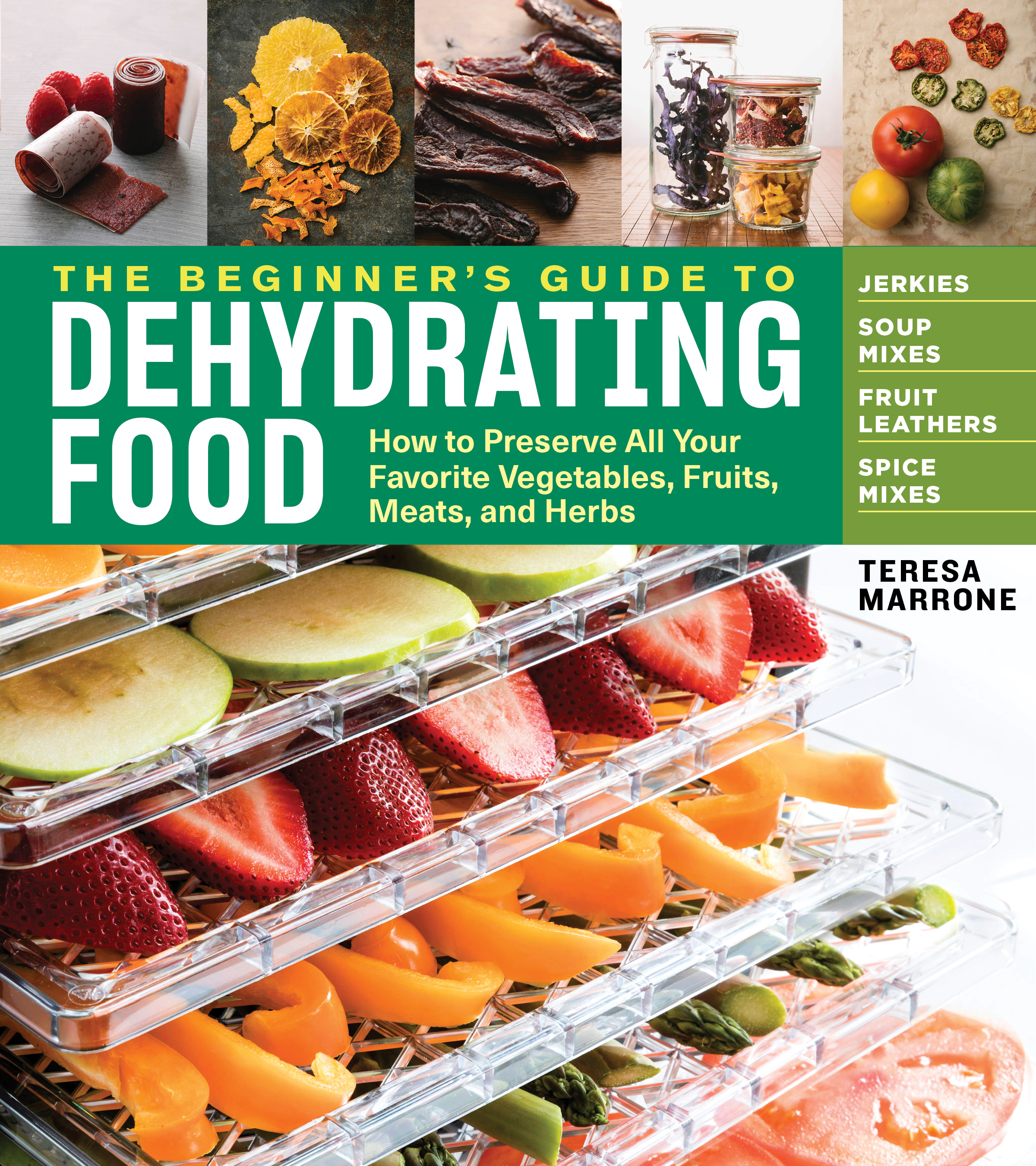 The Beginner's Guide to Dehydrating Food, 2nd Edition How to Preserve All Your Favorite Vegetables, Fruits, Meats, and Herbs - Teresa Marrone