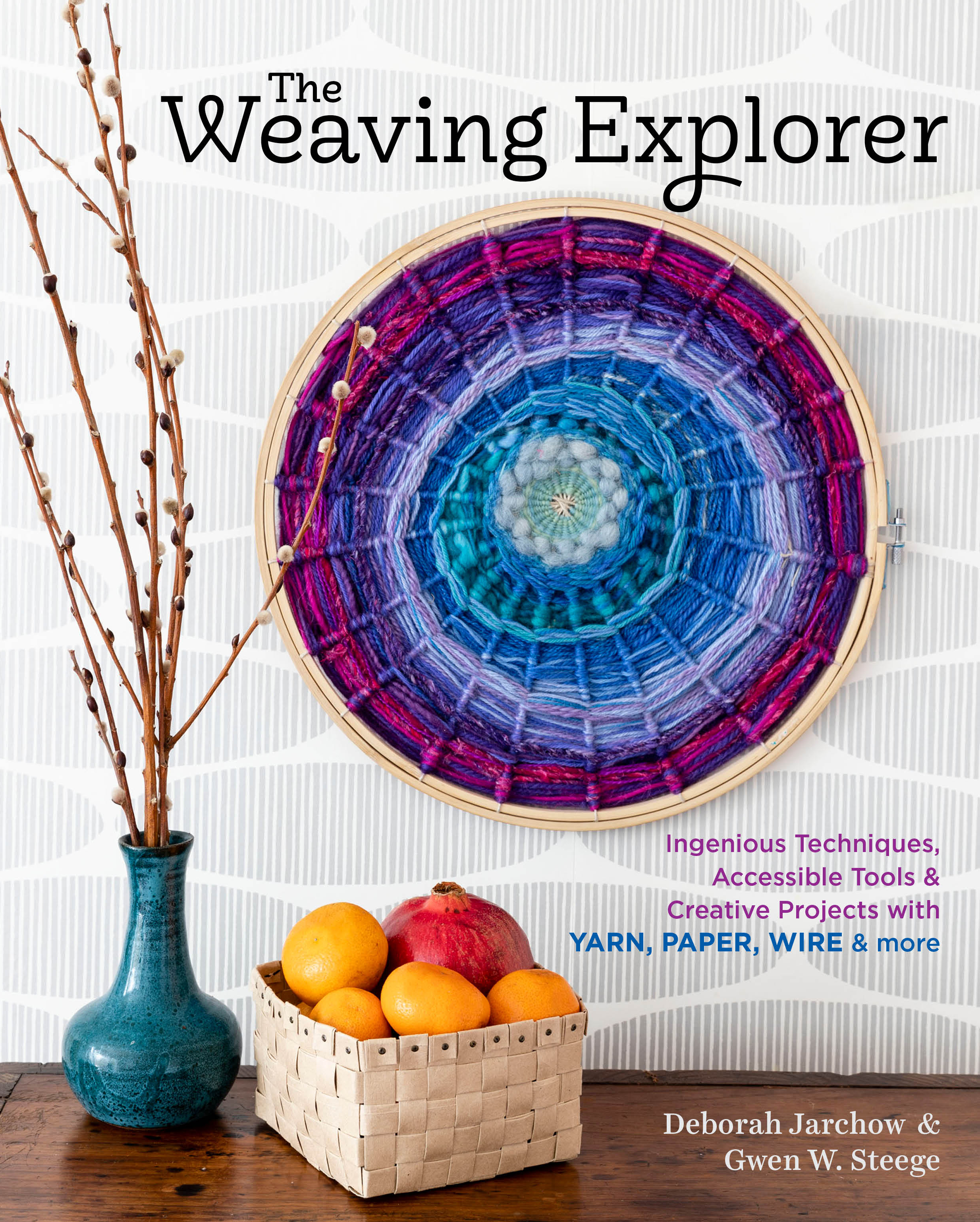 The Weaving Explorer Ingenious Techniques, Accessible Tools & Creative Projects with Yarn, Paper, Wire & More - Deborah Jarchow