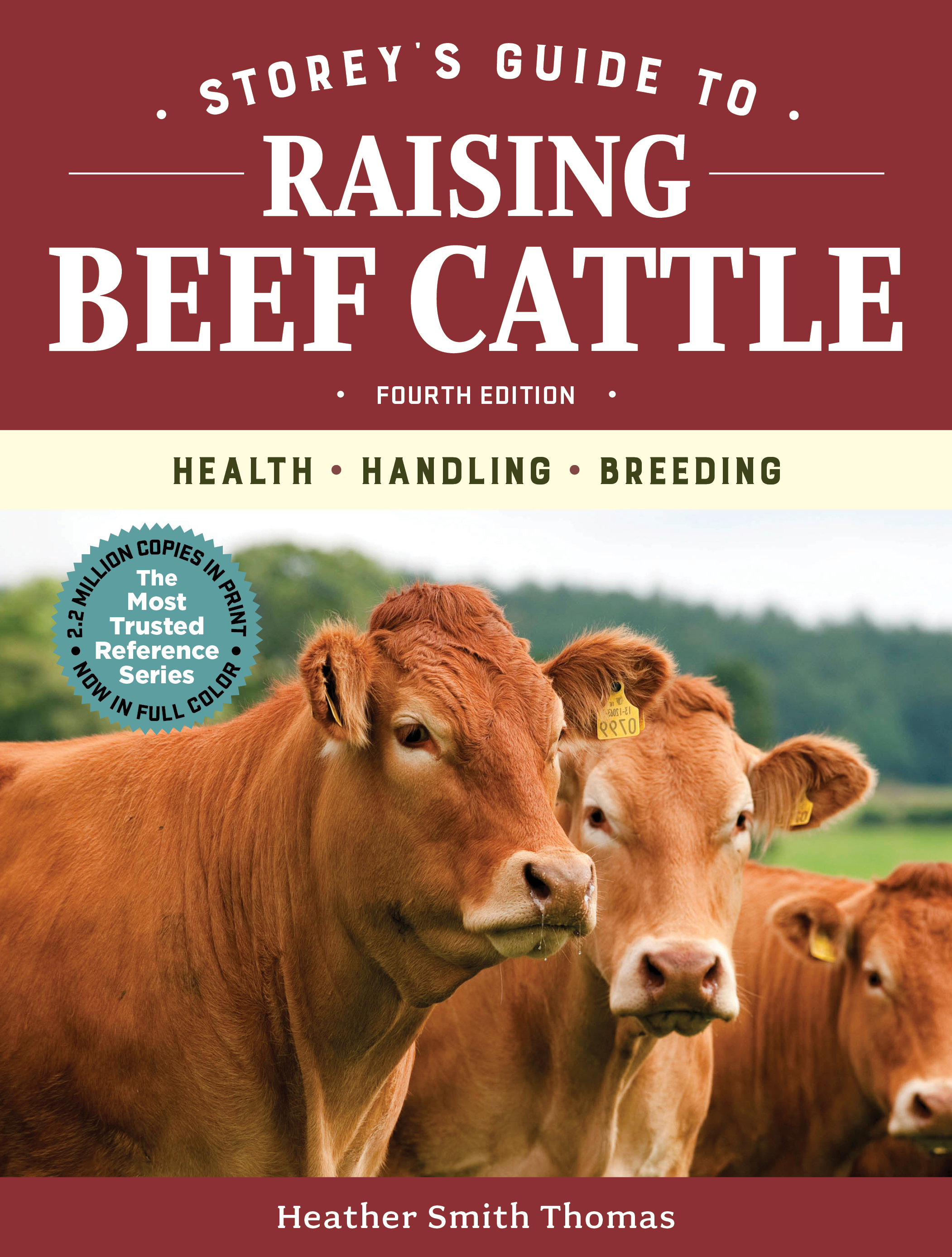Storey's Guide to Raising Beef Cattle, 4th Edition Health, Handling, Breeding - Heather Smith Thomas