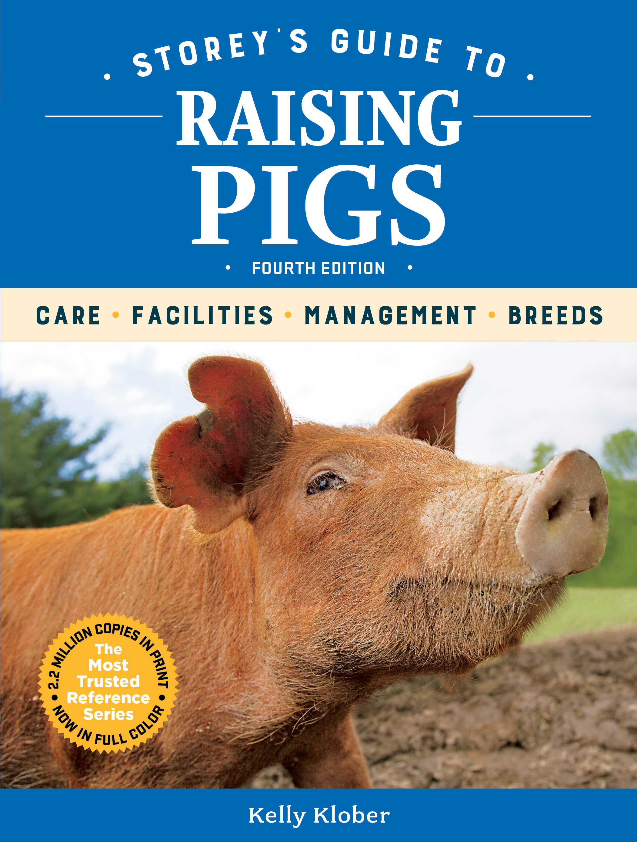 Storey's Guide to Raising Pigs, 4th Edition Care, Facilities, Management, Breeds - Kelly Klober