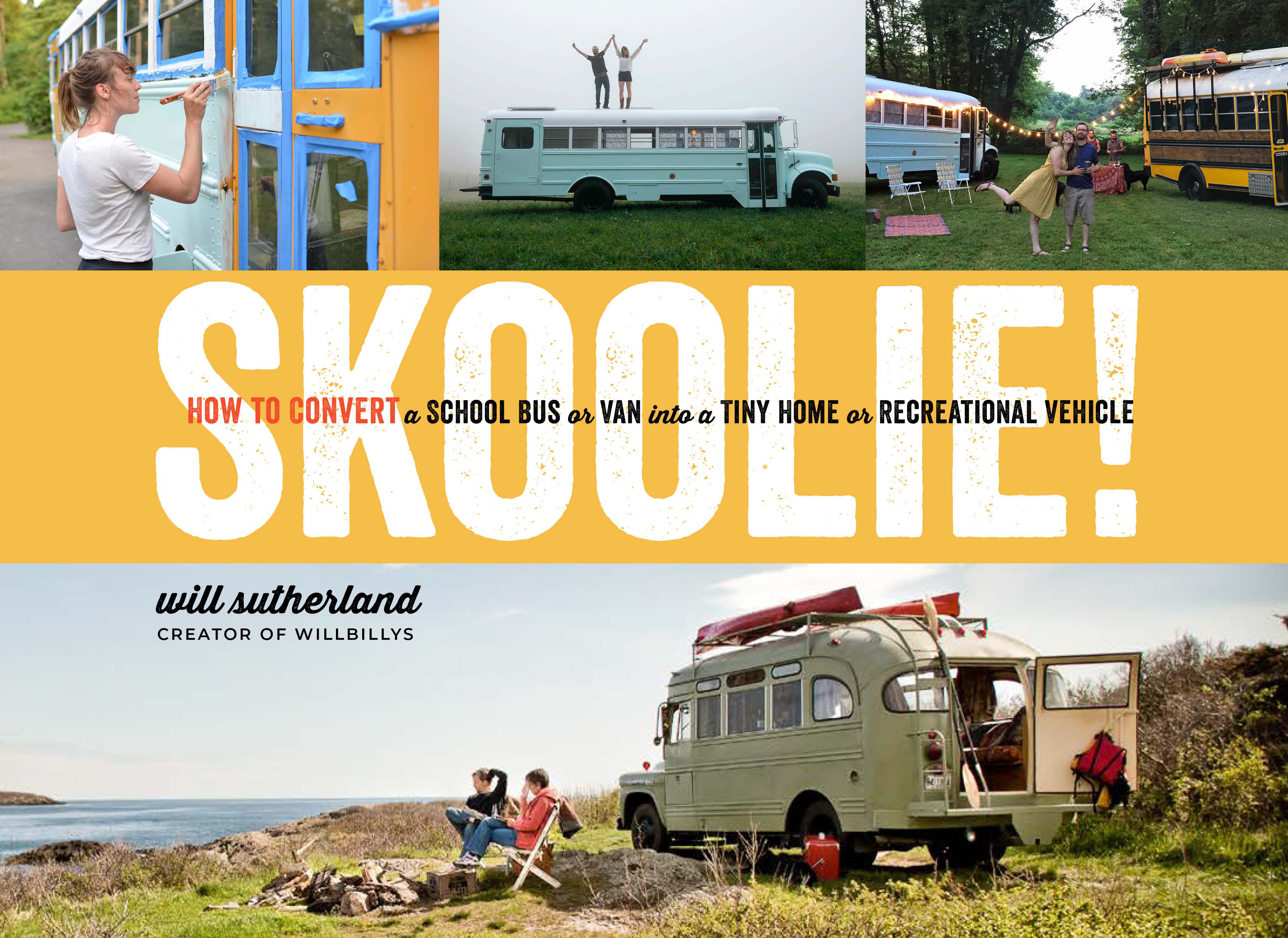 Skoolie! How to Convert a School Bus or Van into a Tiny Home or Recreational Vehicle - Will Sutherland
