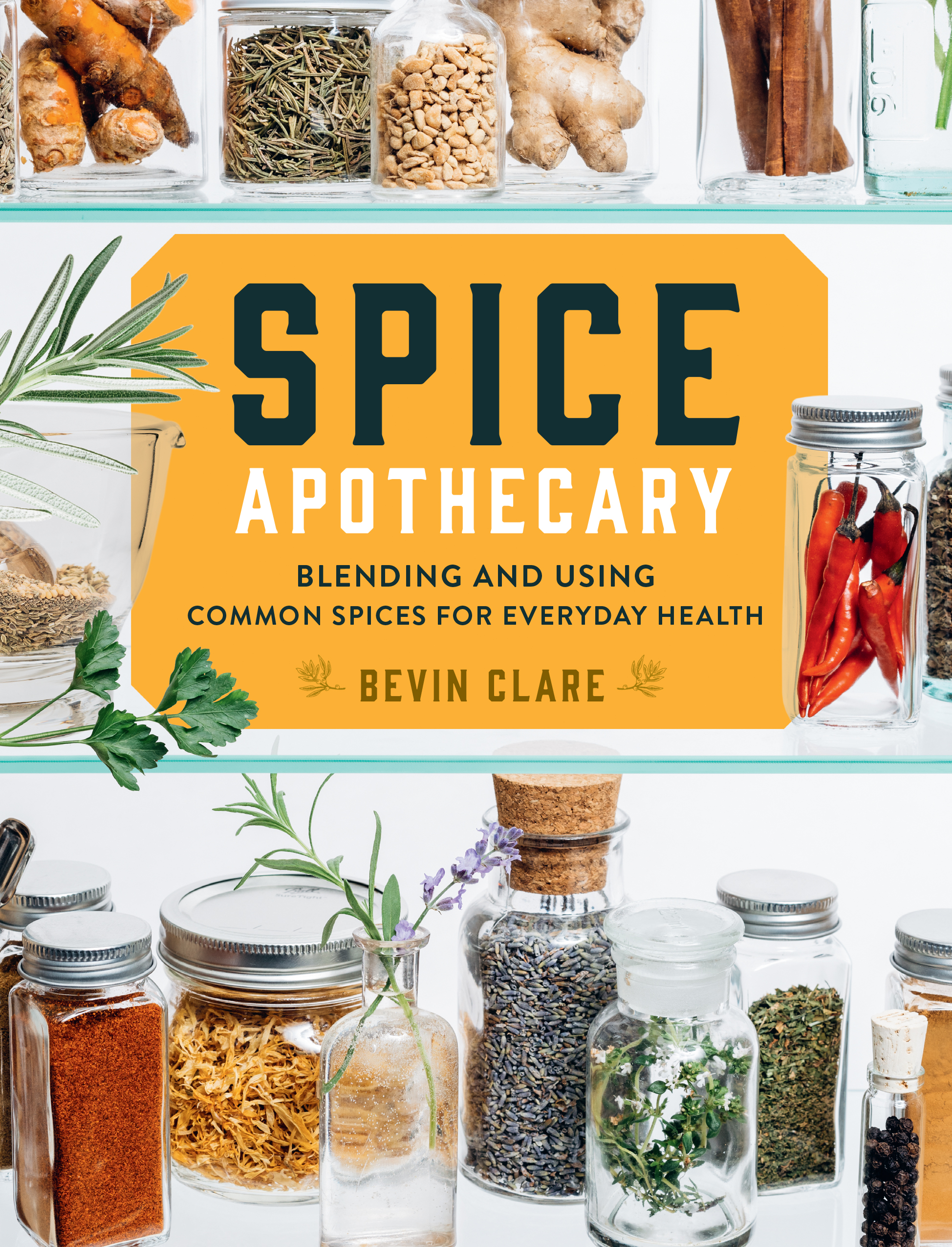 Spice Apothecary Blending and Using Common Spices for Everyday Health - Bevin Clare