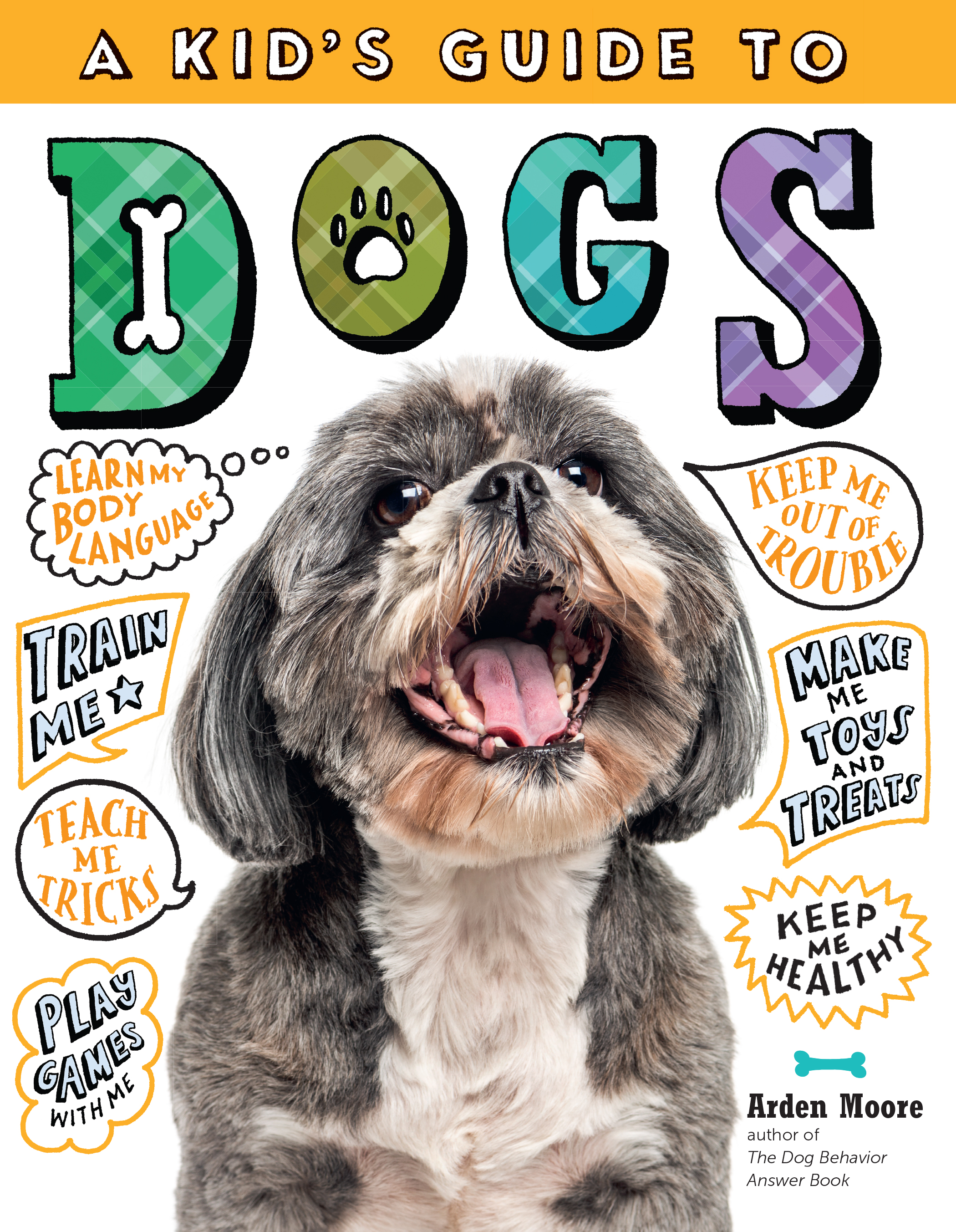 A Kid's Guide to Dogs How to Train, Care for, and Play and Communicate with Your Amazing Pet! - Arden Moore