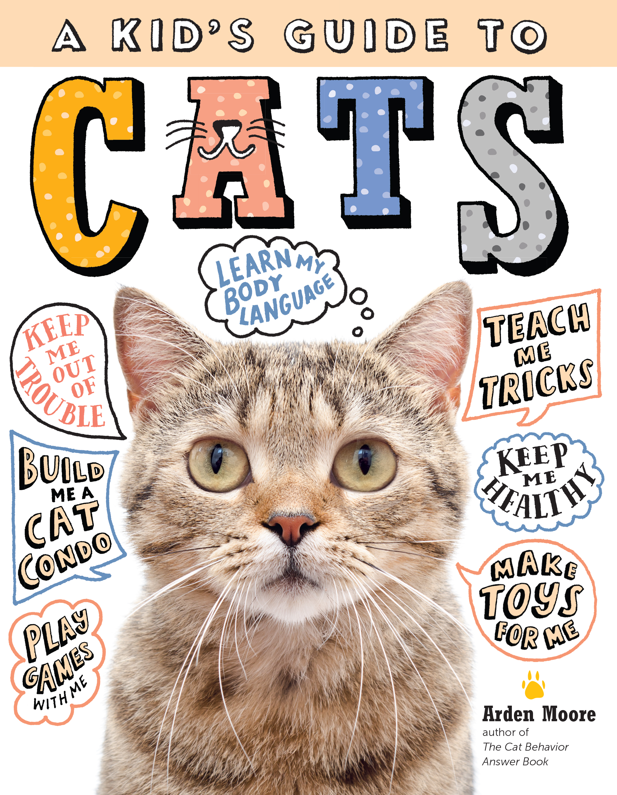 A Kid's Guide to Cats How to Train, Care for, and Play and Communicate with Your Amazing Pet! - Arden Moore