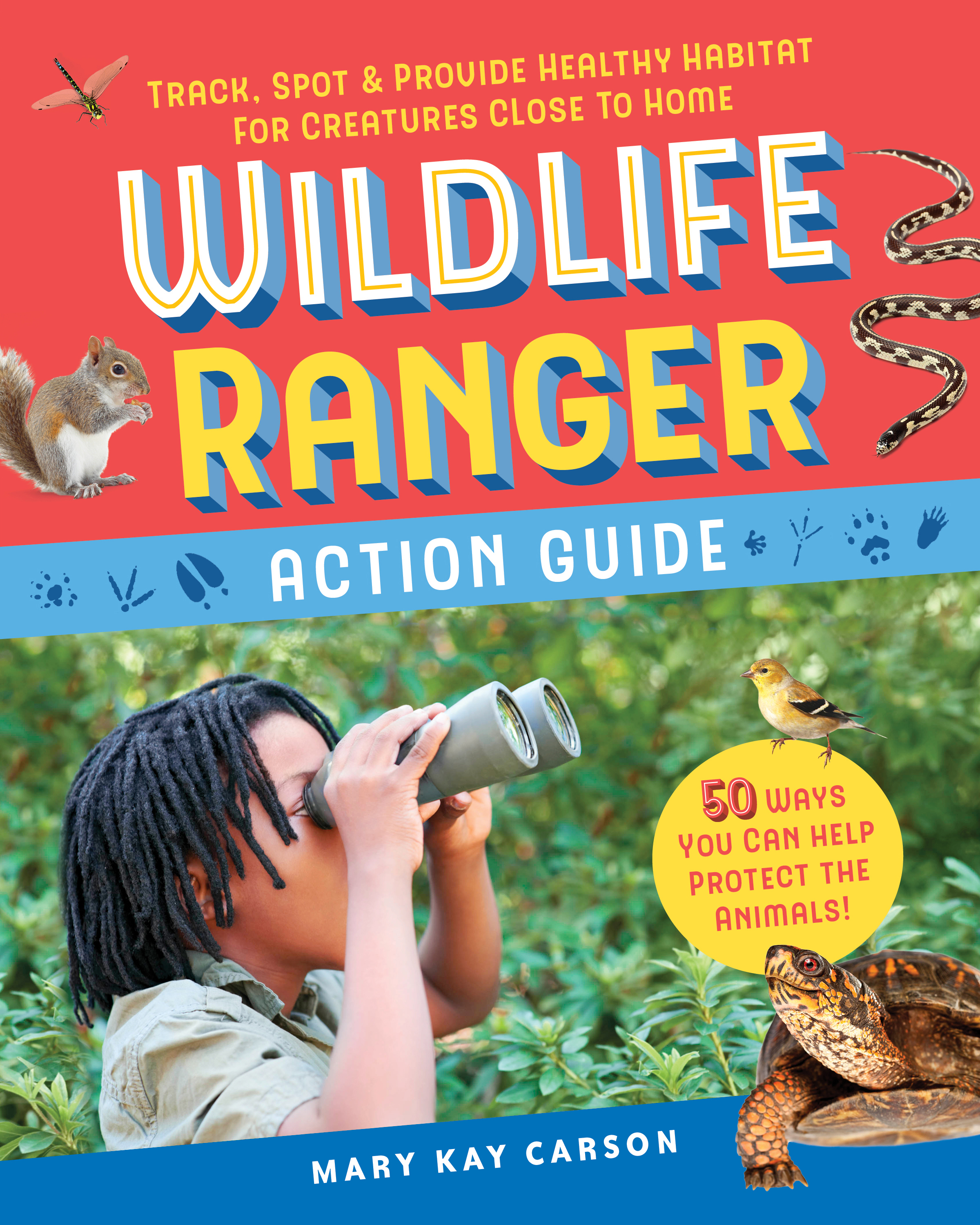 Wildlife Ranger Action Guide Track, Spot & Provide Healthy Habitat for Creatures Close to Home - Mary Kay Carson